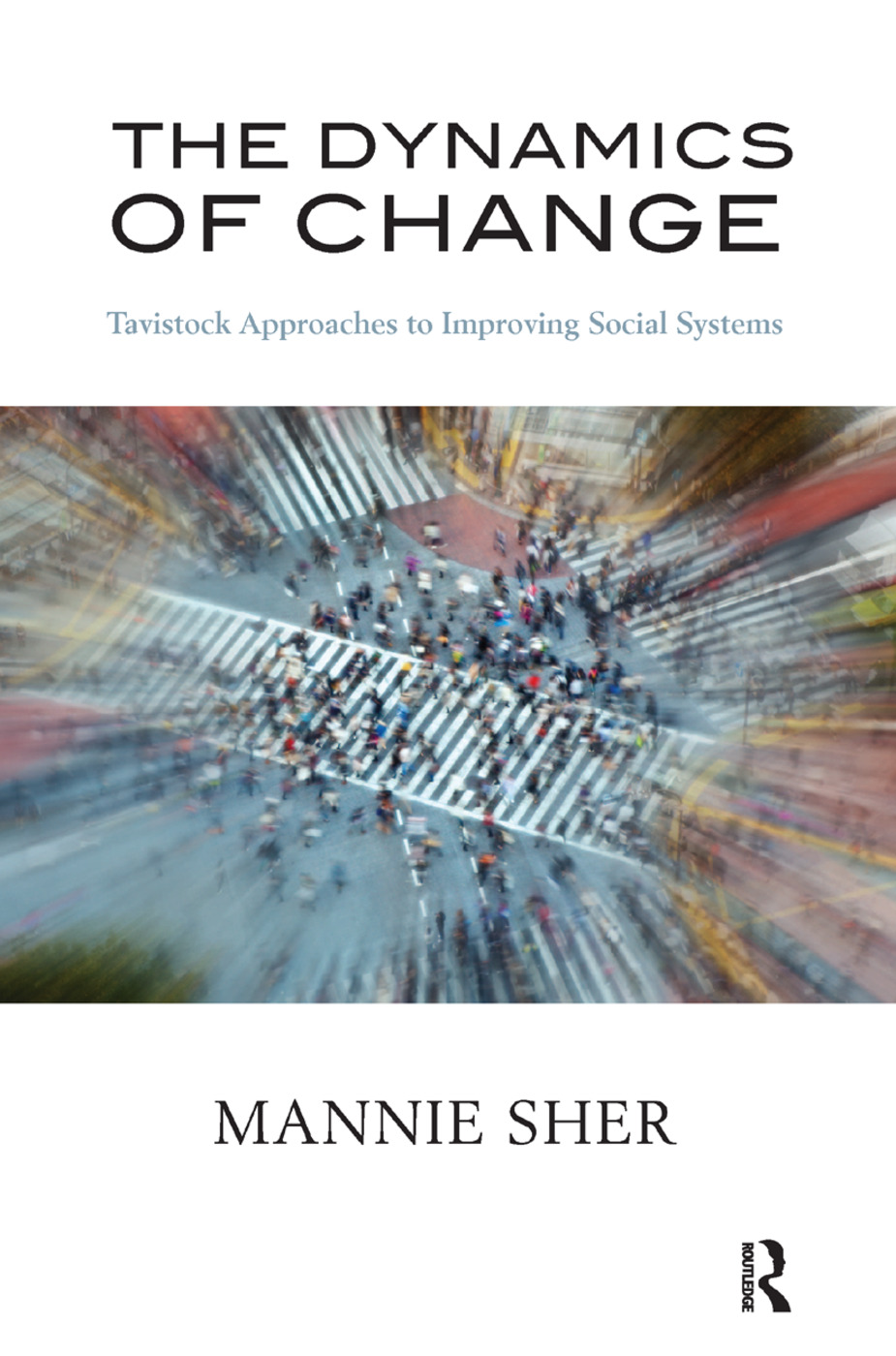 The Dynamics of Change: Tavistock Approaches to Improving Social Systems, 1st Edition (Hardback) book cover