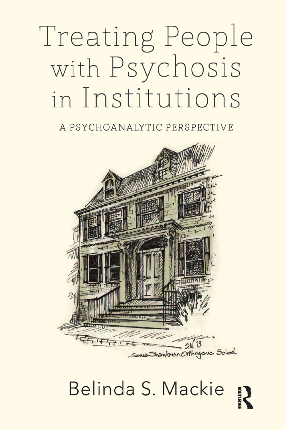 Treating People with Psychosis in Institutions: A Psychoanalytic Perspective, 1st Edition (Hardback) book cover