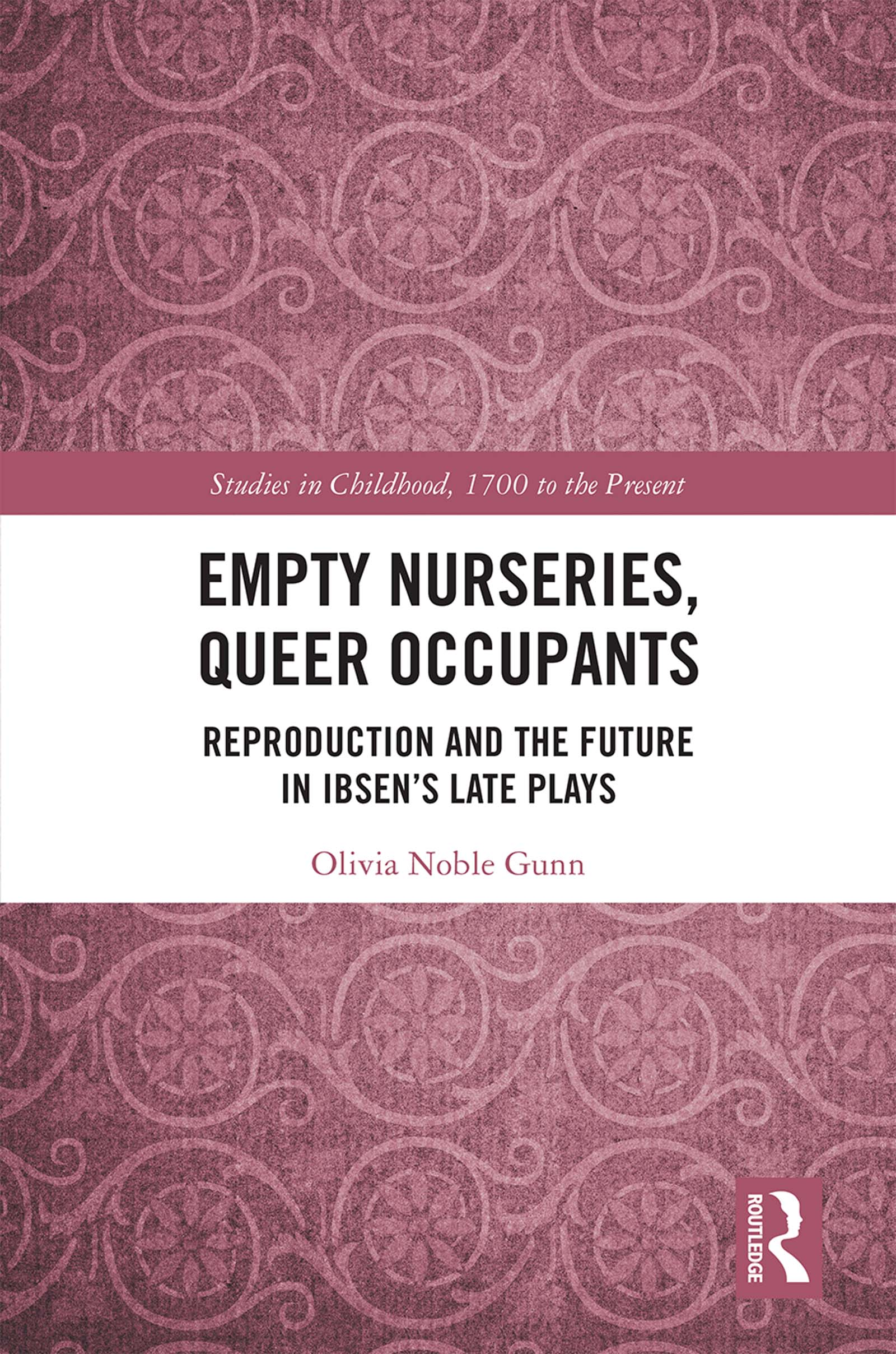 Empty Nurseries, Queer Occupants: Reproduction and the Future in Ibsen's Late Plays book cover