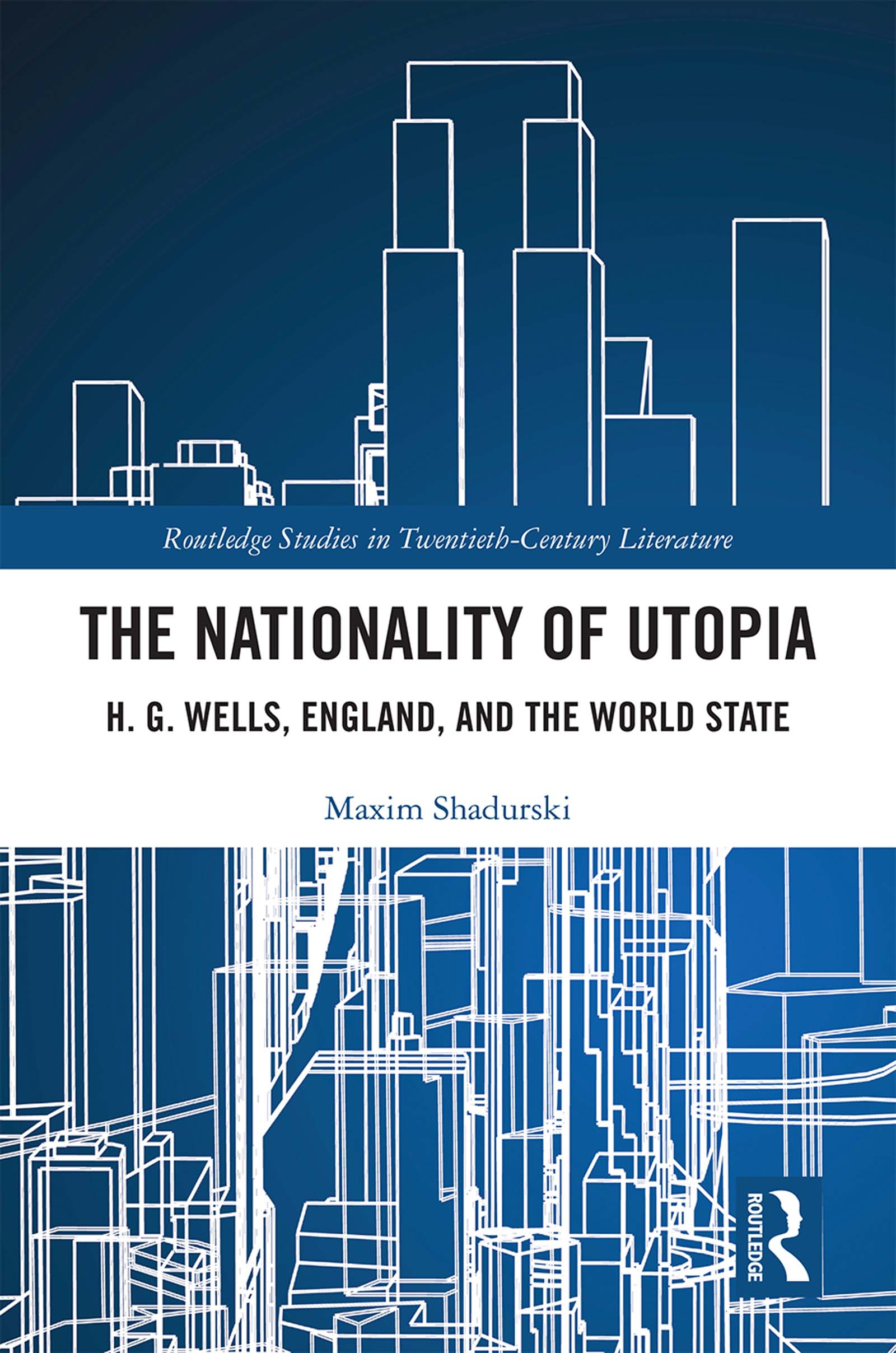 The Nationality of Utopia: H. G. Wells, England, and the World State book cover