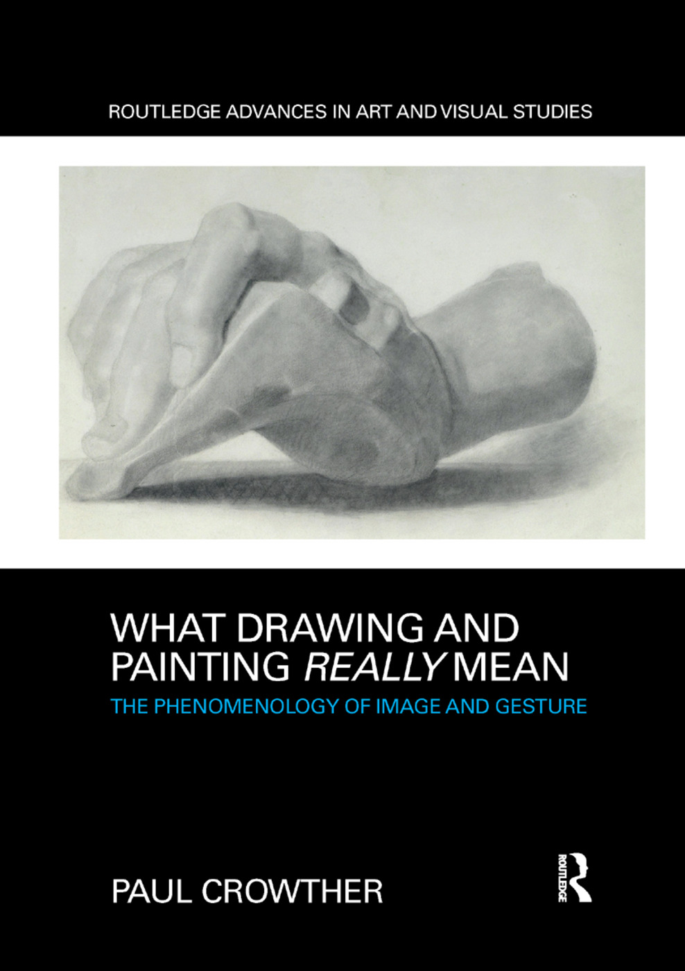 What Drawing and Painting Really Mean: The Phenomenology of Image and Gesture Book Cover
