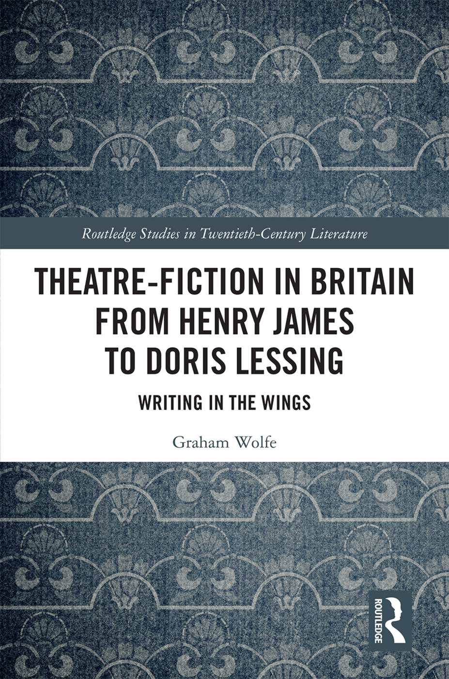 Theatre-Fiction in Britain from Henry James to Doris Lessing: Writing in the Wings, 1st Edition (Hardback) book cover