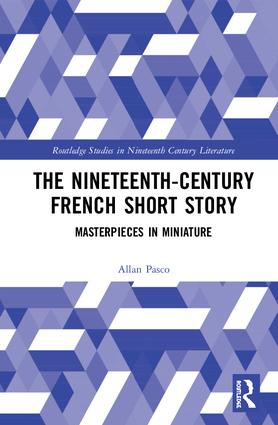The Nineteenth-Century French Short Story: Masterpieces in Miniature, 1st Edition (Hardback) book cover