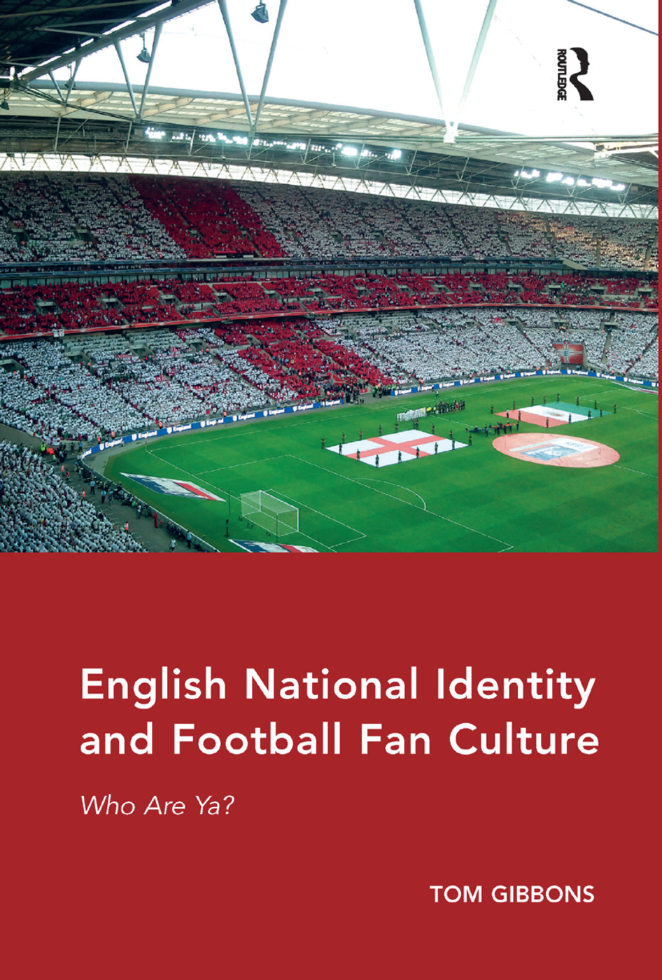 English National Identity and Football Fan Culture: Who Are Ya? book cover