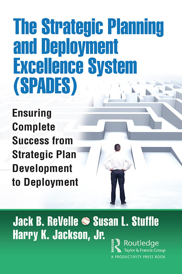 The Strategic Planning and Deployment Excellence System (SPADES): Ensuring Complete Success from Strategic Plan Development to Deployment book cover