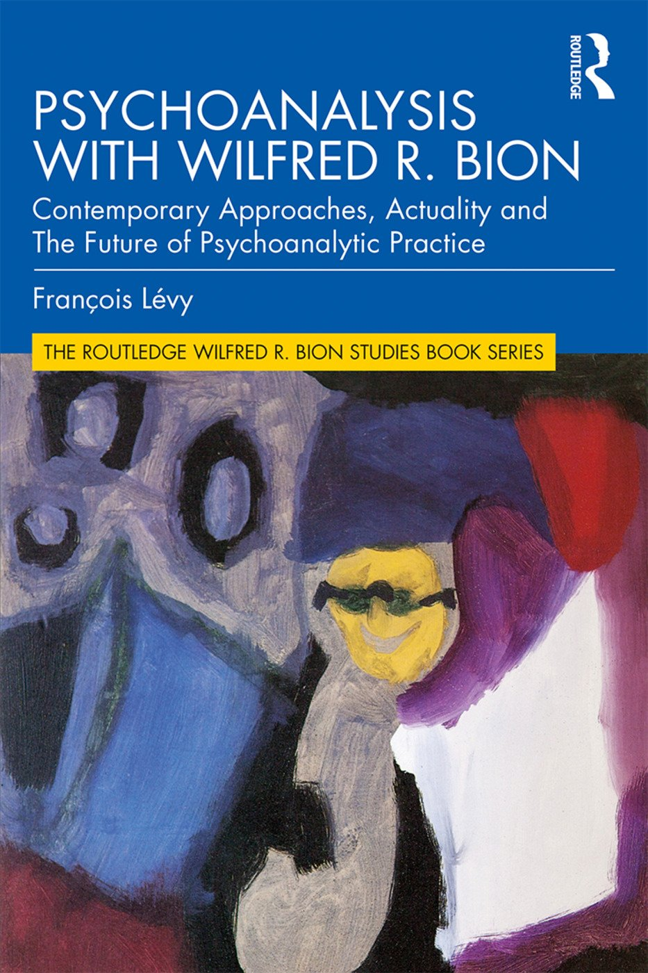Psychoanalysis with Wilfred R. Bion: Contemporary Approaches, Actuality and The Future of Psychoanalytic Practice book cover