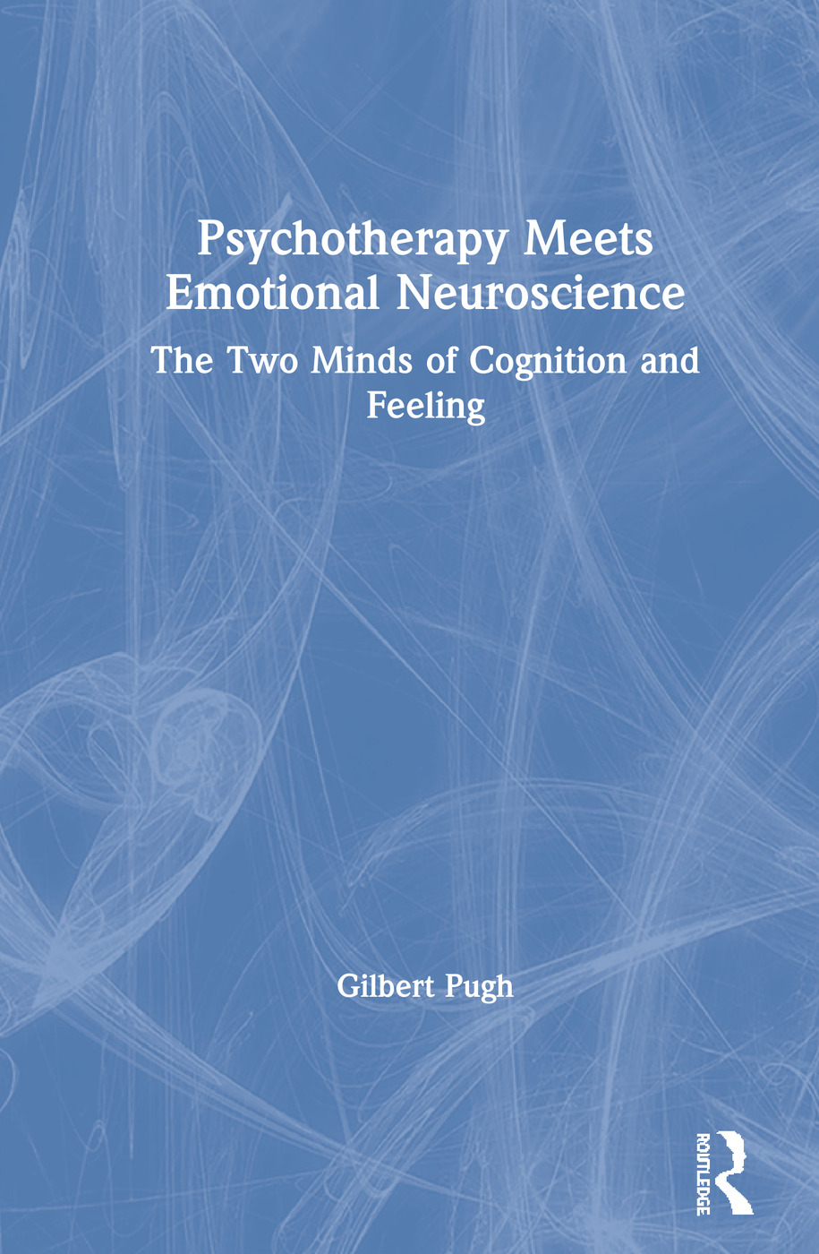 Psychotherapy Meets Emotional Neuroscience: The Two Minds of Cognition and Feeling book cover
