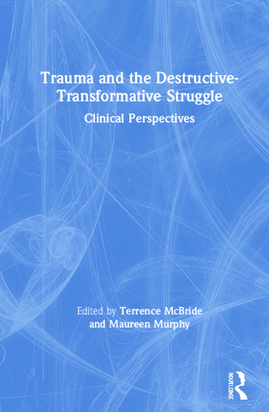 Trauma and the Destructive-Transformative Struggle: Clinical Perspectives book cover