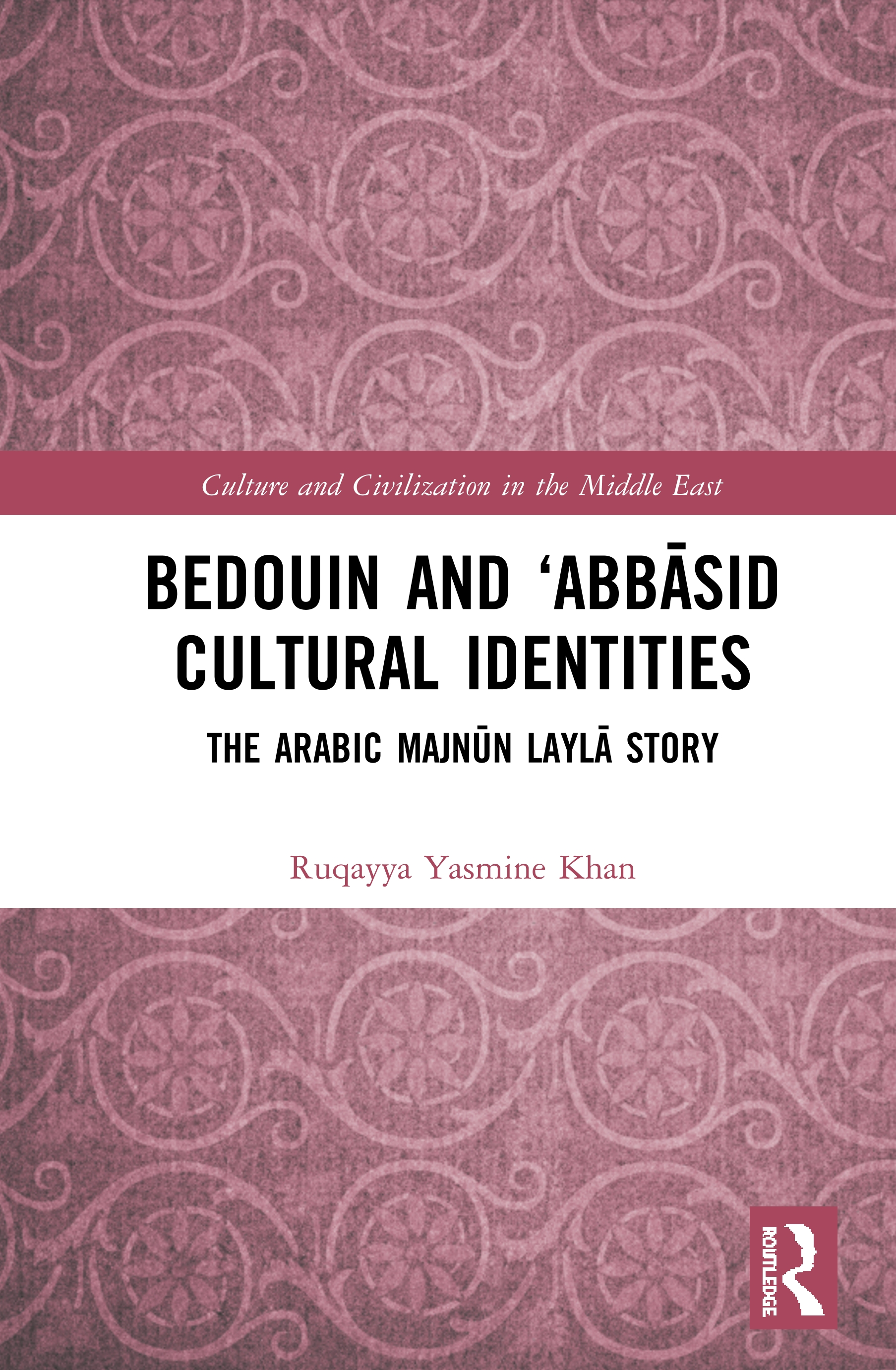 Bedouin and 'Abbāsid Cultural Identities: The Arabic Majnūn Laylā Story, 1st Edition (Hardback) book cover