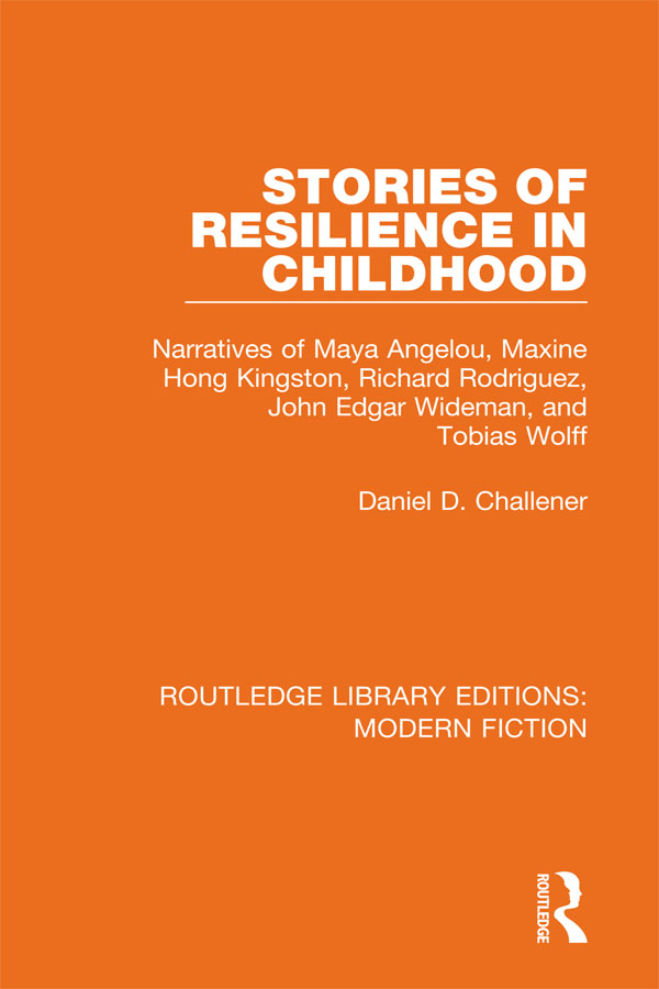 Stories of Resilience in Childhood: Narratives of Maya Angelou, Maxine Hong Kingston, Richard Rodriguez, John Edgar Wideman and Tobias Wolff book cover