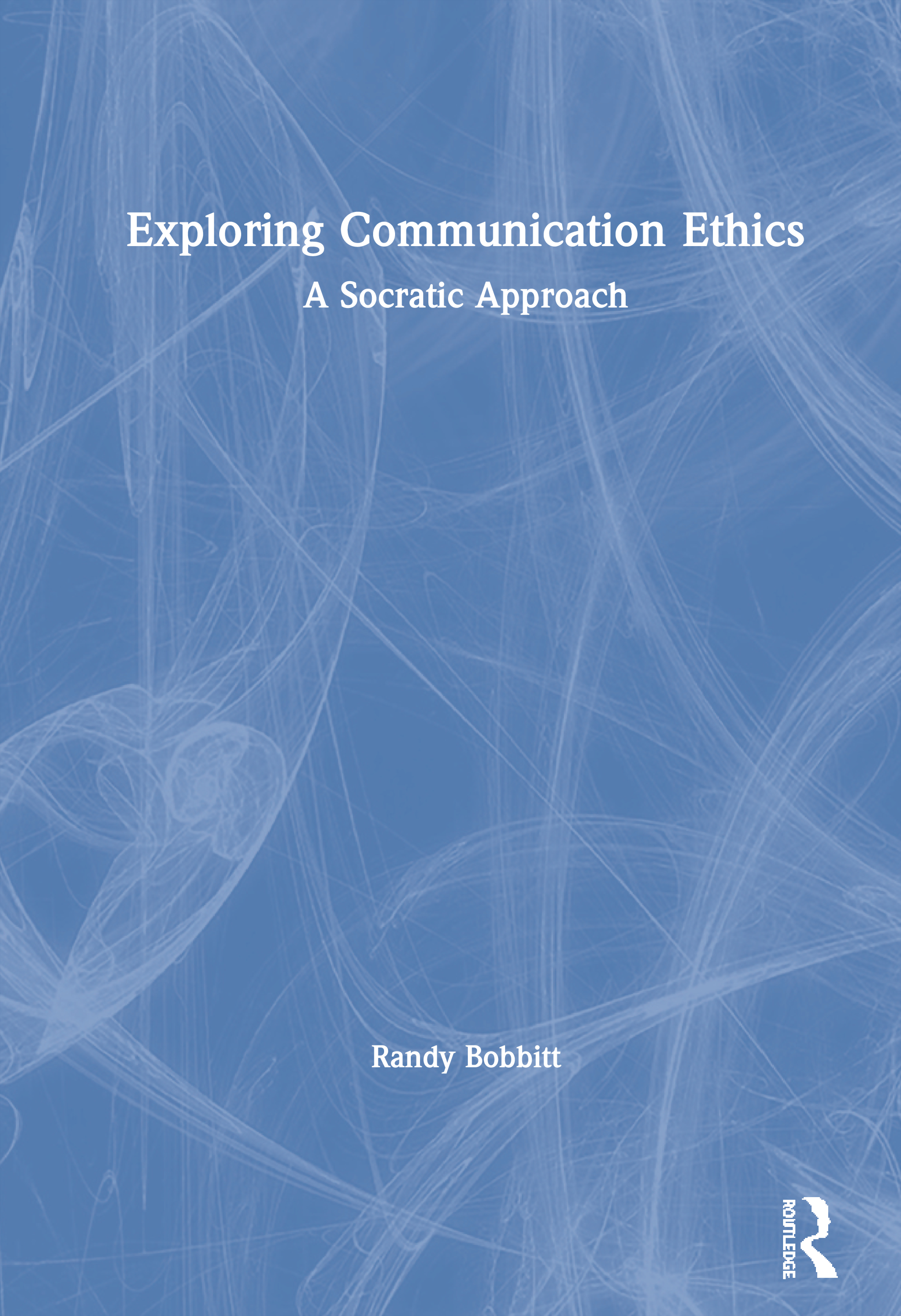 Exploring Communication Ethics: A Socratic Approach book cover
