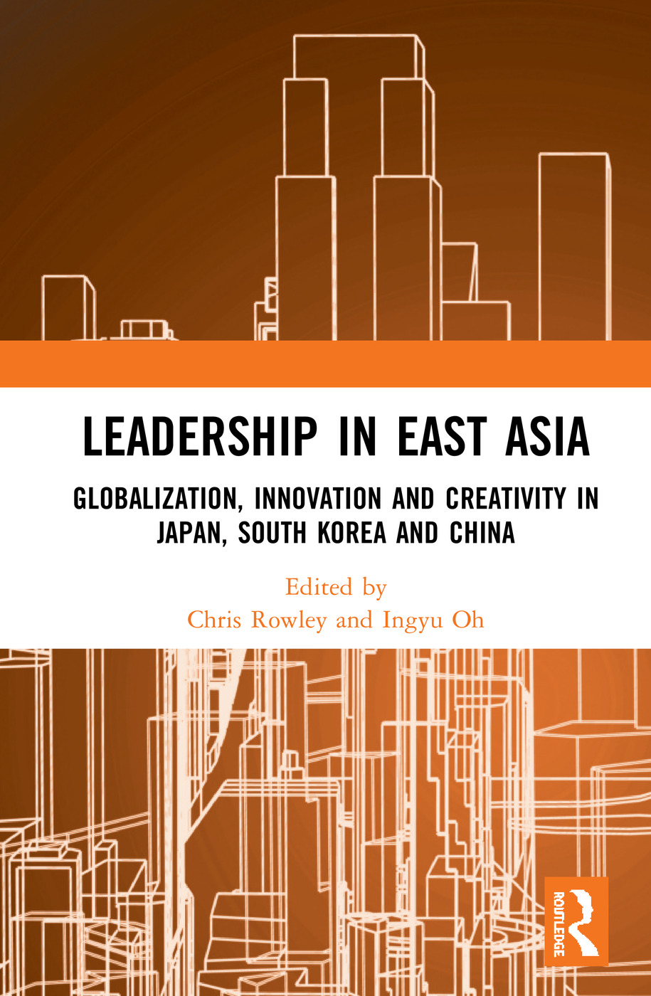 Leadership in East Asia: Globalization, Innovation and Creativity in Japan, South Korea and China, 1st Edition (Hardback) book cover