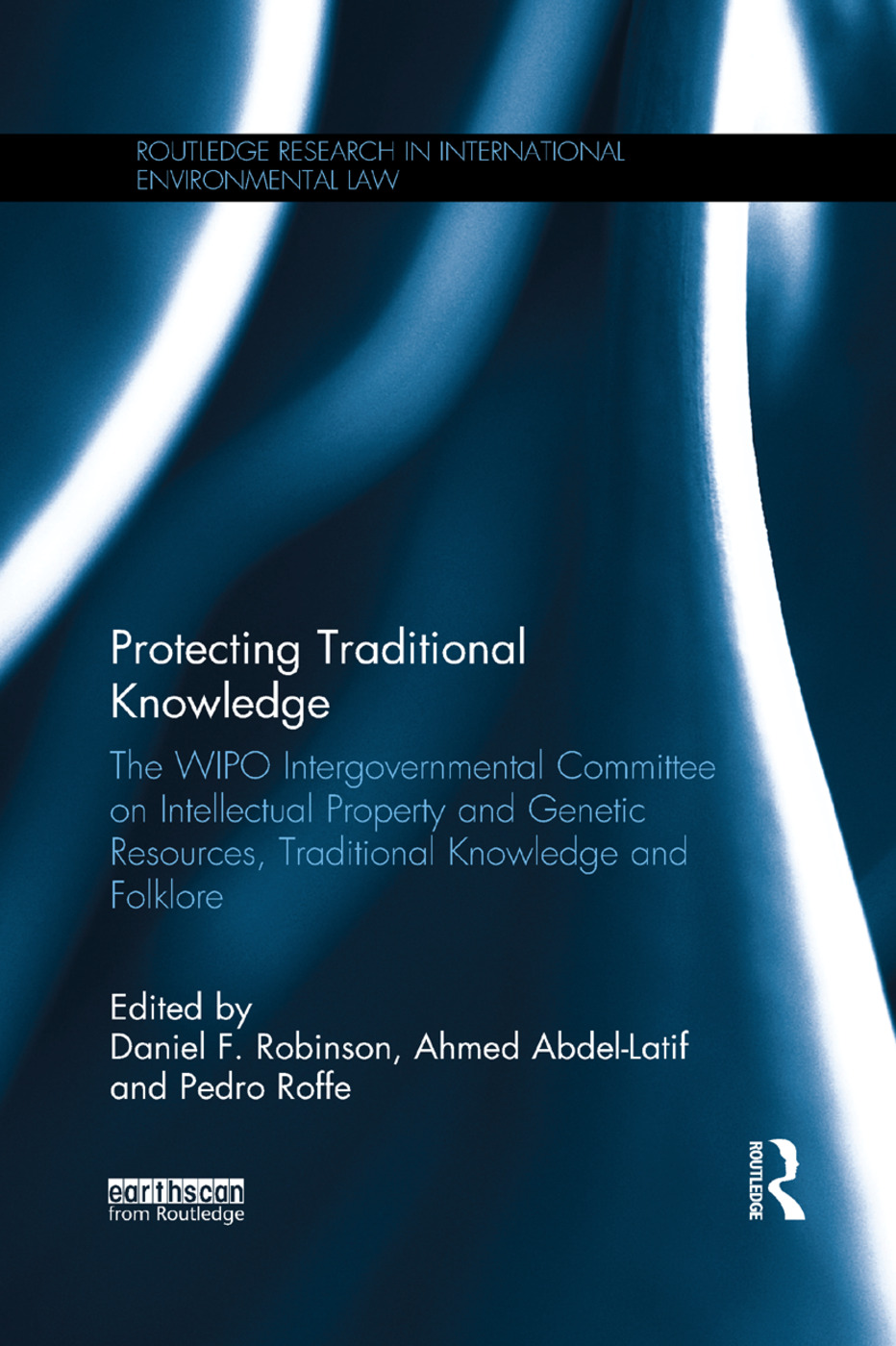 Protecting Traditional Knowledge: The WIPO Intergovernmental Committee on Intellectual Property and Genetic Resources, Traditional Knowledge and Folklore book cover