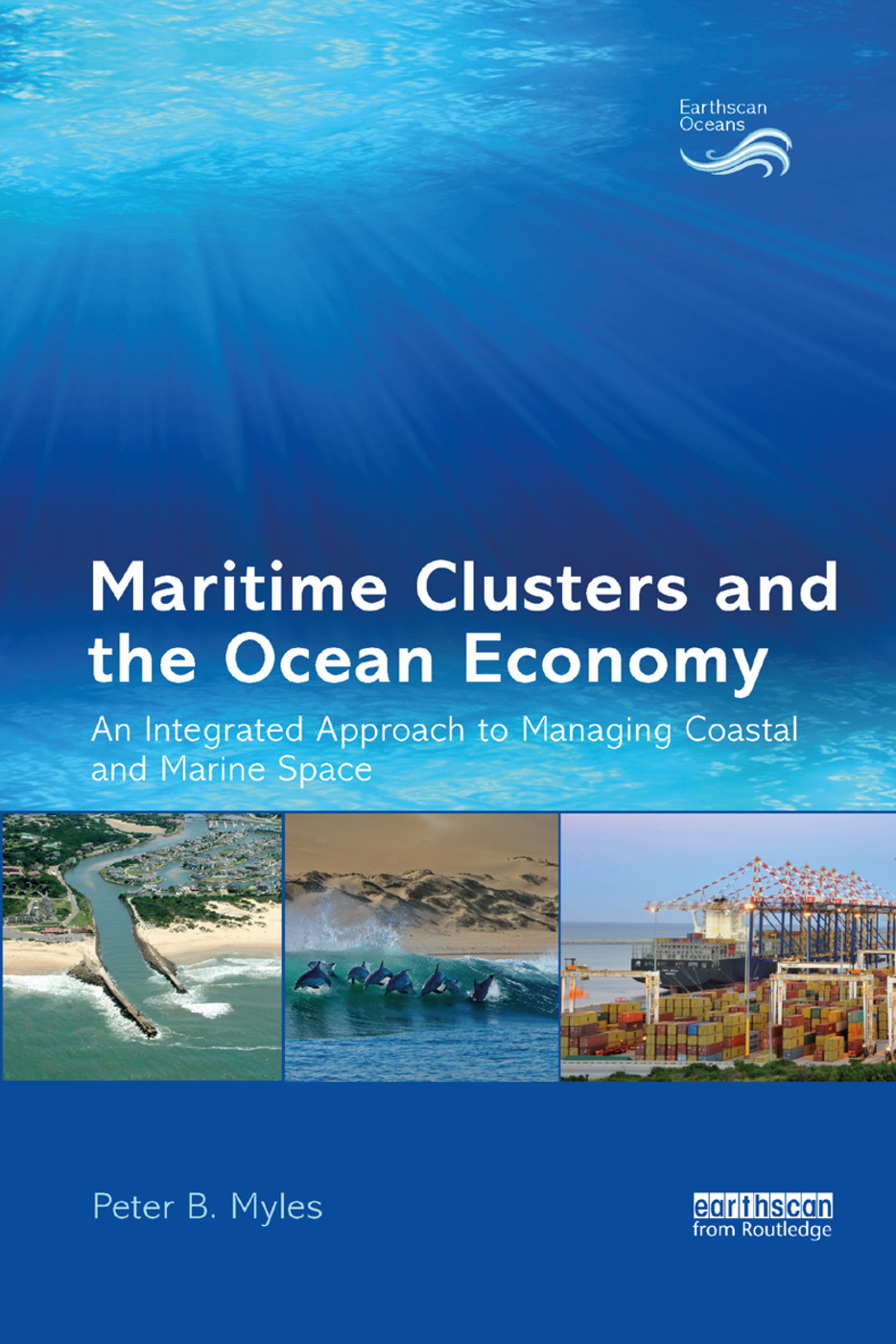 Maritime Clusters and the Ocean Economy: An Integrated Approach to Managing Coastal and Marine Space book cover