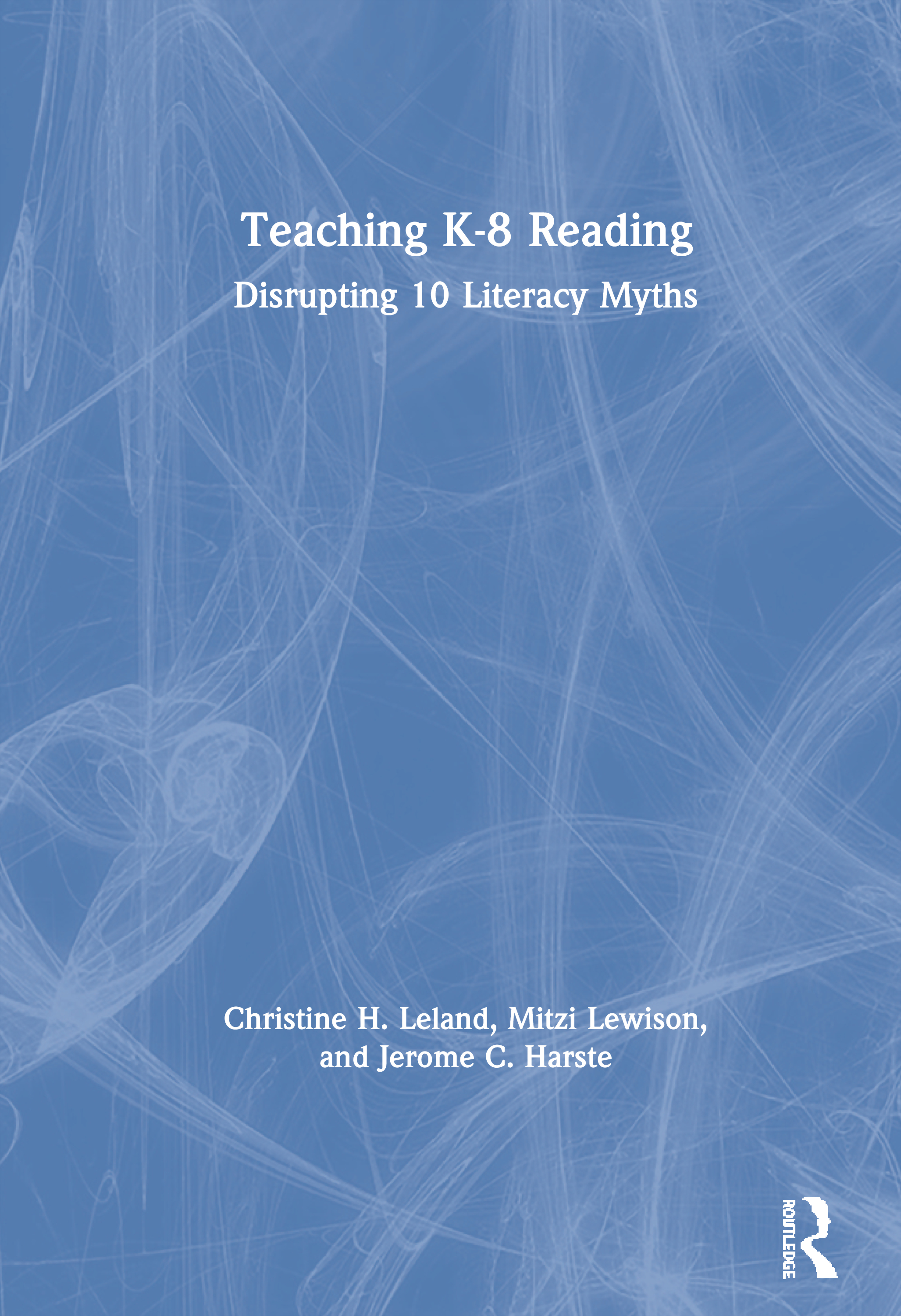 Teaching K-8 Reading: Disrupting 10 Literacy Myths, 1st Edition (Paperback) book cover