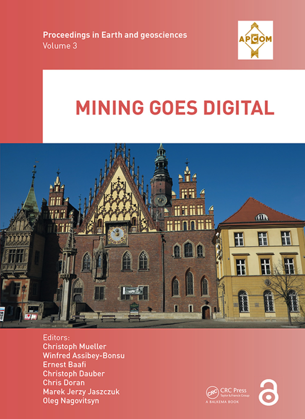 Mining goes Digital: Proceedings of the 39th International Symposium 'Application of Computers and Operations Research in the Mineral Industry' (APCOM 2019), June 4-6, 2019, Wroclaw, Poland, 1st Edition (Hardback) book cover