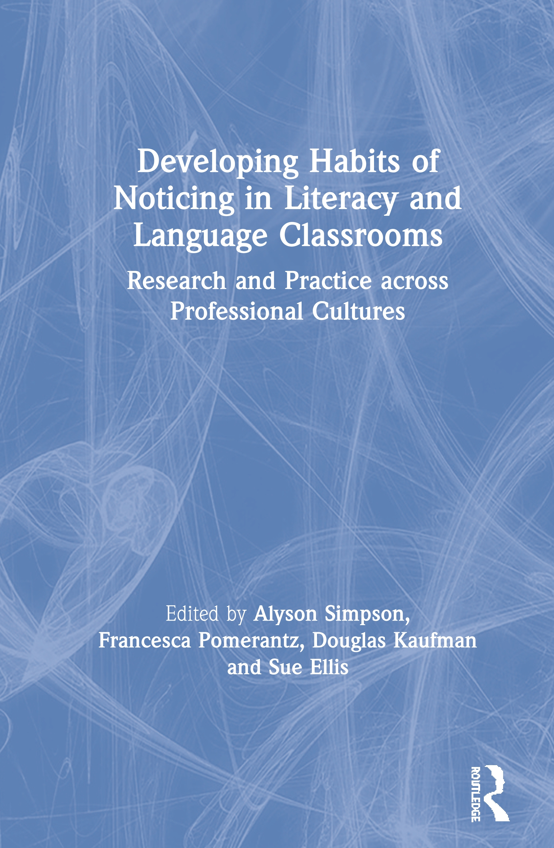 Developing Habits of Noticing in Literacy and Language Classrooms: Research and Practice across Professional Cultures book cover