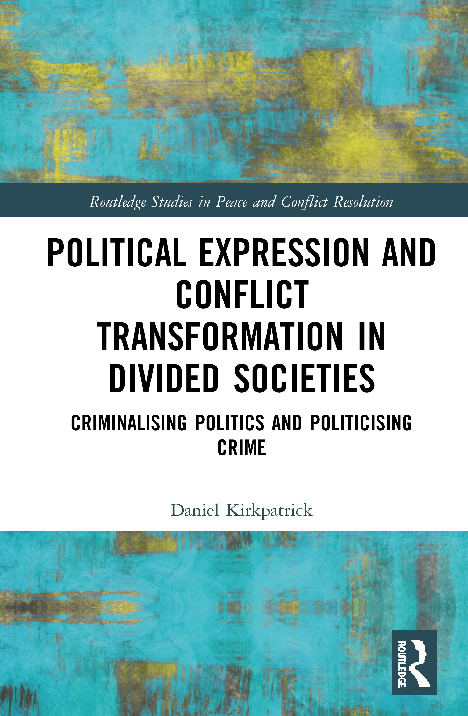 Political Expression and Conflict Transformation in Divided Societies: Criminalising Politics and Politicising Crime book cover