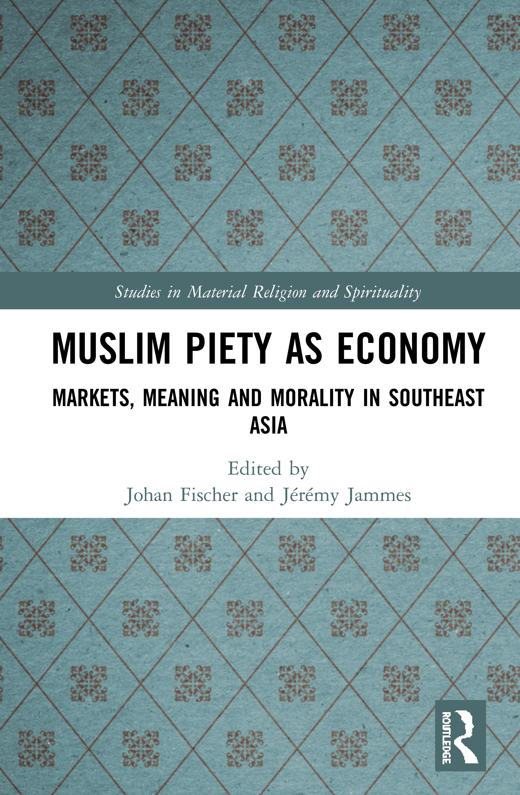 Muslim Piety as Economy: Markets, Meaning and Morality in Southeast Asia book cover