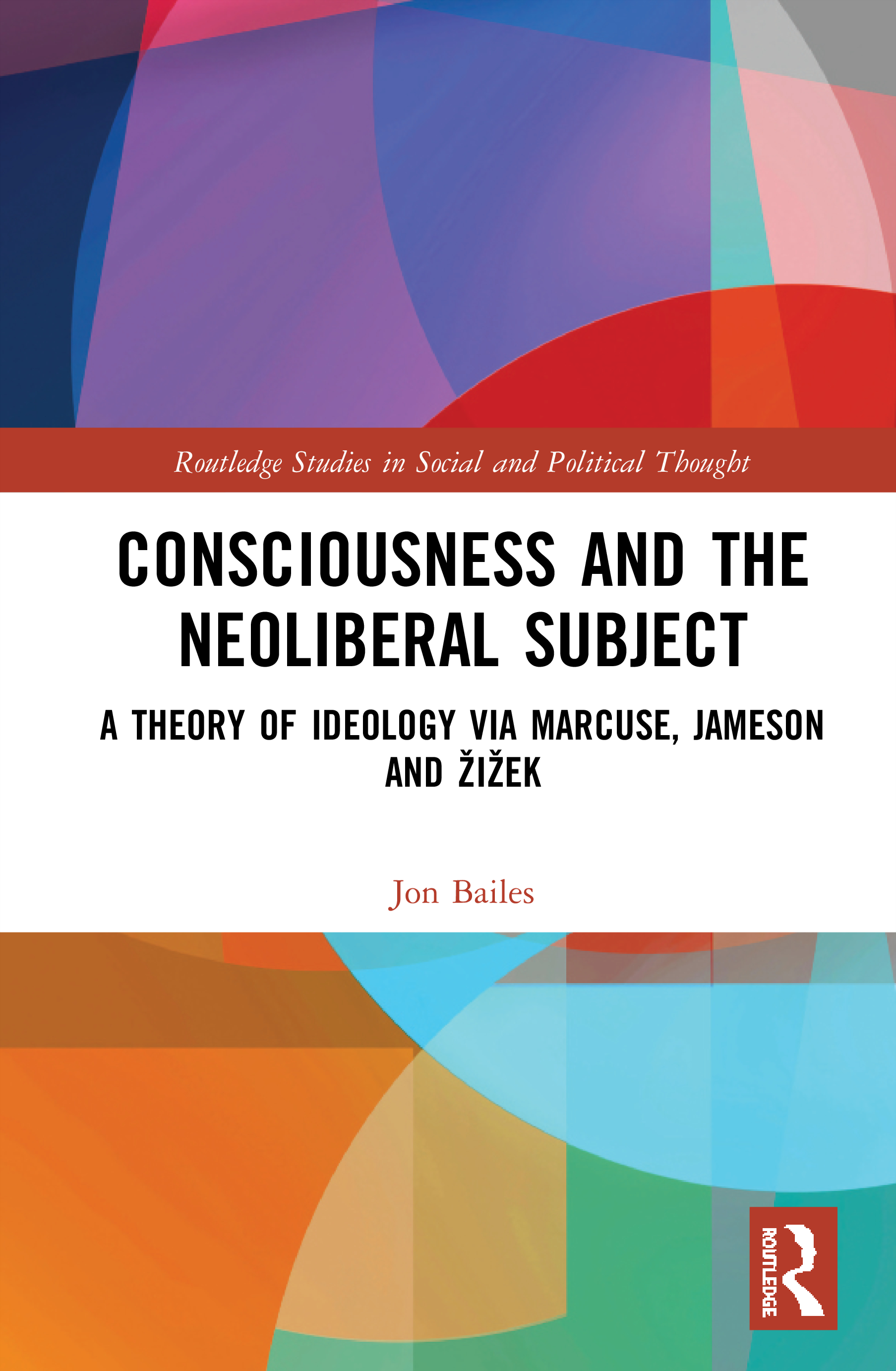 Consciousness and the Neoliberal Subject: A Theory of Ideology via Marcuse, Jameson and Žižek, 1st Edition (Hardback) book cover