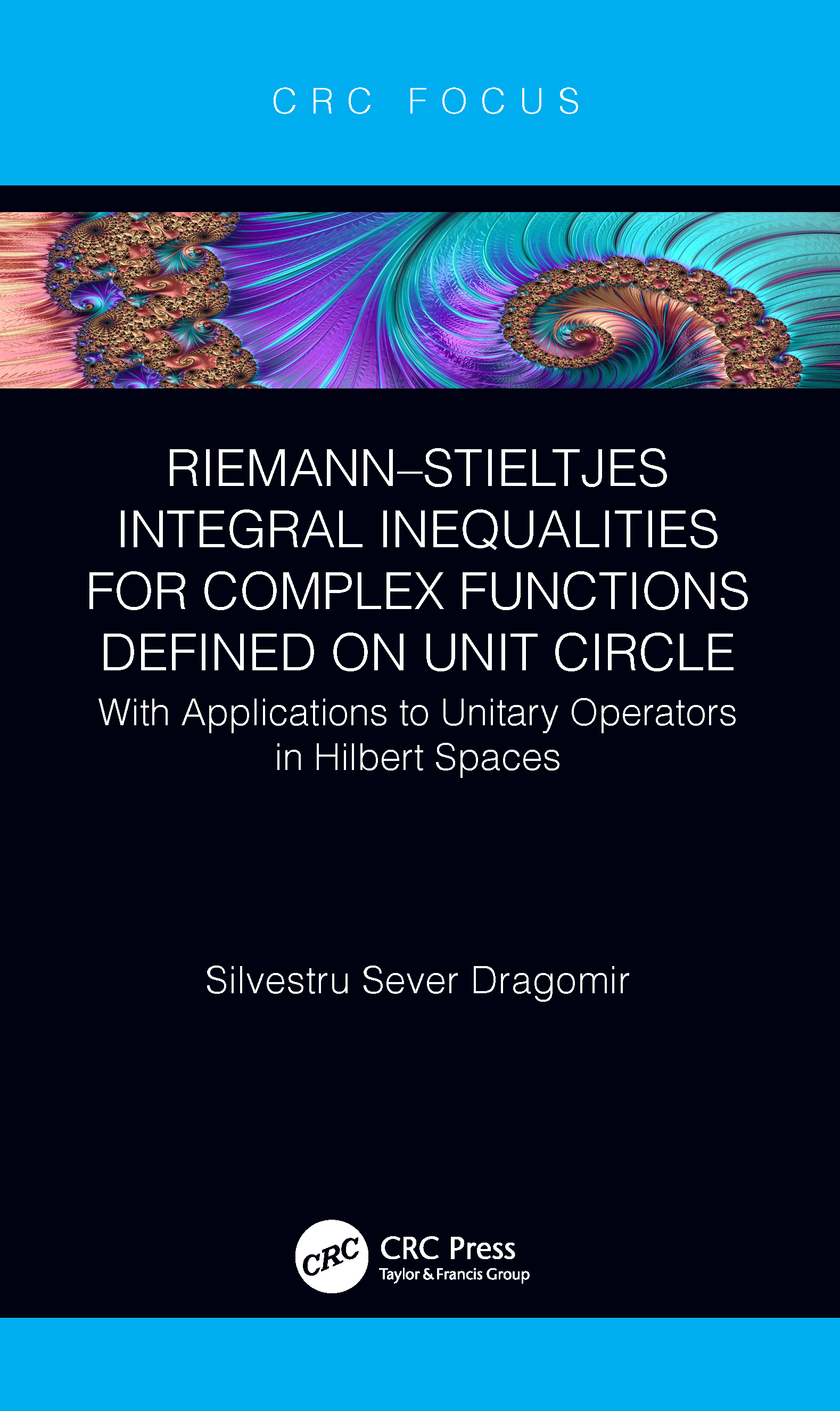 Riemann–Stieltjes Integral Inequalities for Complex Functions Defined on Unit Circle: with Applications to Unitary Operators in Hilbert Spaces, 1st Edition (Hardback) book cover
