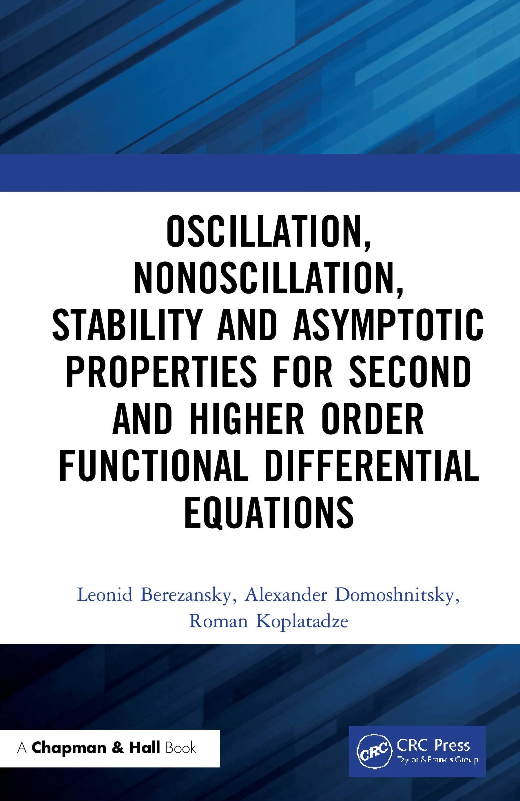 Oscillation, Nonoscillation, Stability and Asymptotic Properties for Second and Higher Order Functional Differential Equations: 1st Edition (Hardback) book cover