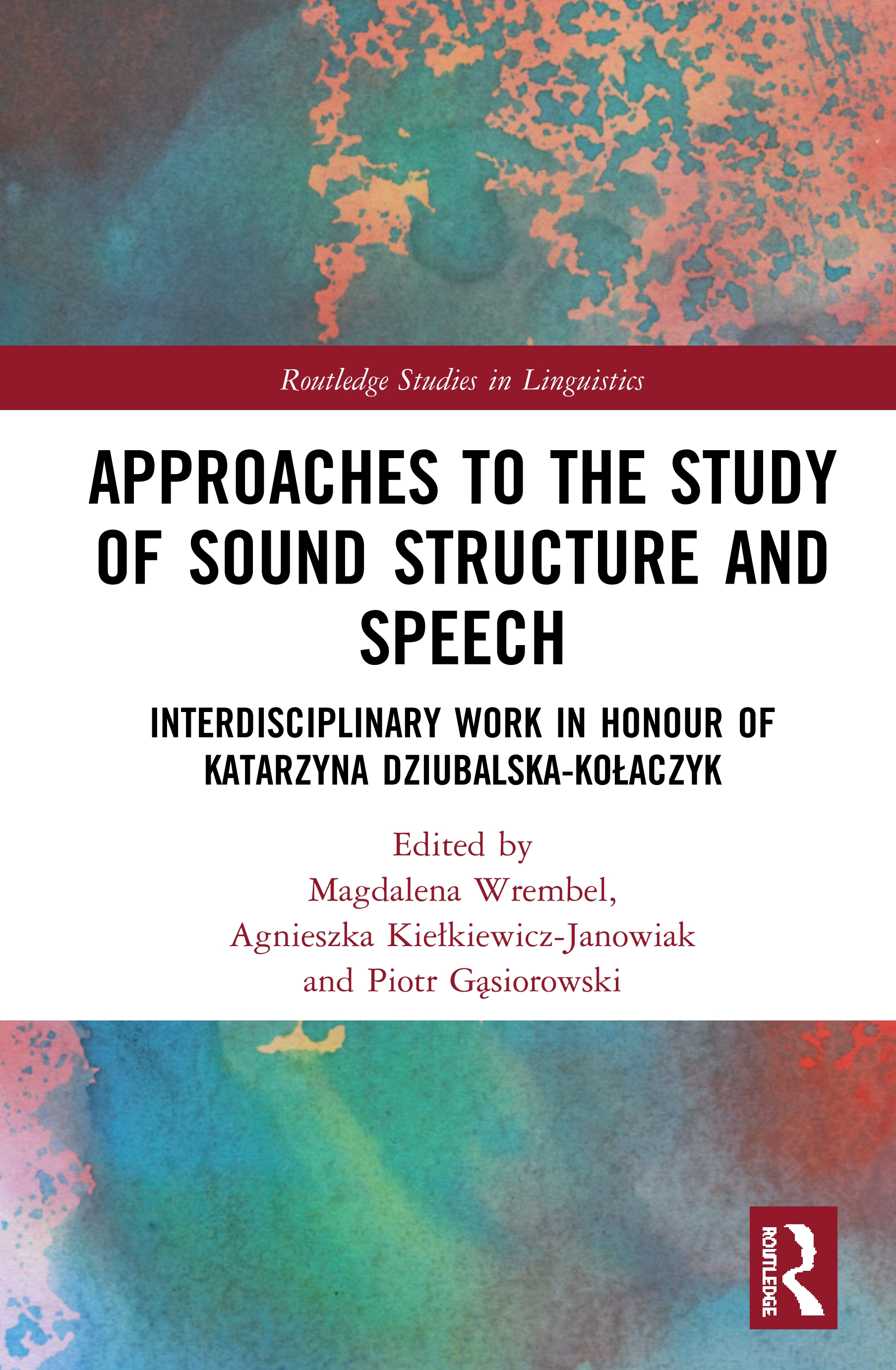 Approaches to the Study of Sound Structure and Speech: Interdisciplinary Work in Honour of Katarzyna Dziubalska-Kołaczyk book cover