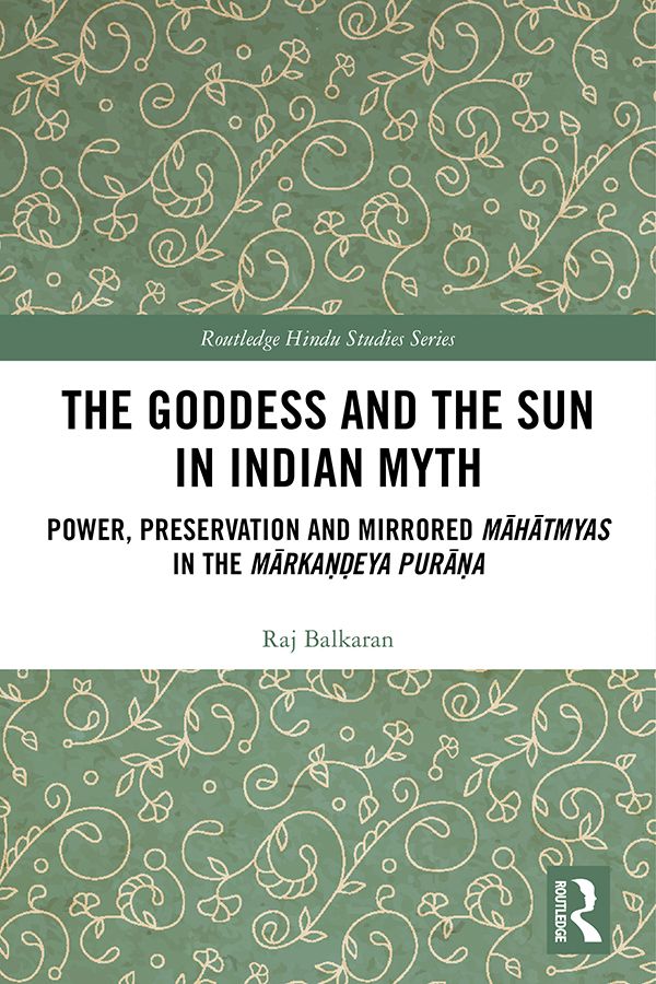 The Goddess and the Sun in Indian Myth: Power, Preservation and Mirrored Māhātmyas in the Mārkaṇḍeya Purāṇa book cover