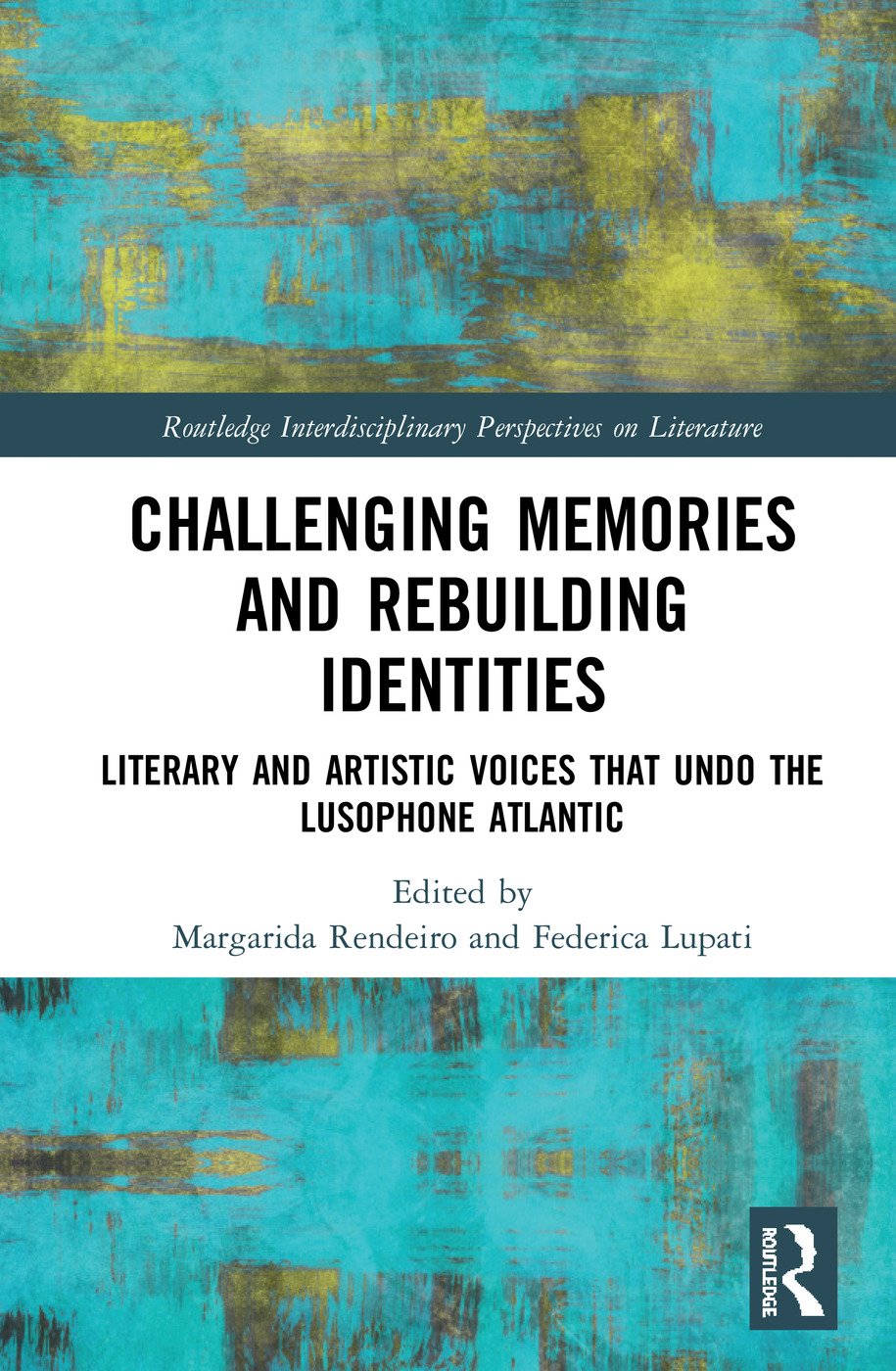 Challenging Memories and Rebuilding Identities: Literary and Artistic Voices that undo the Lusophone Atlantic, 1st Edition (Hardback) book cover
