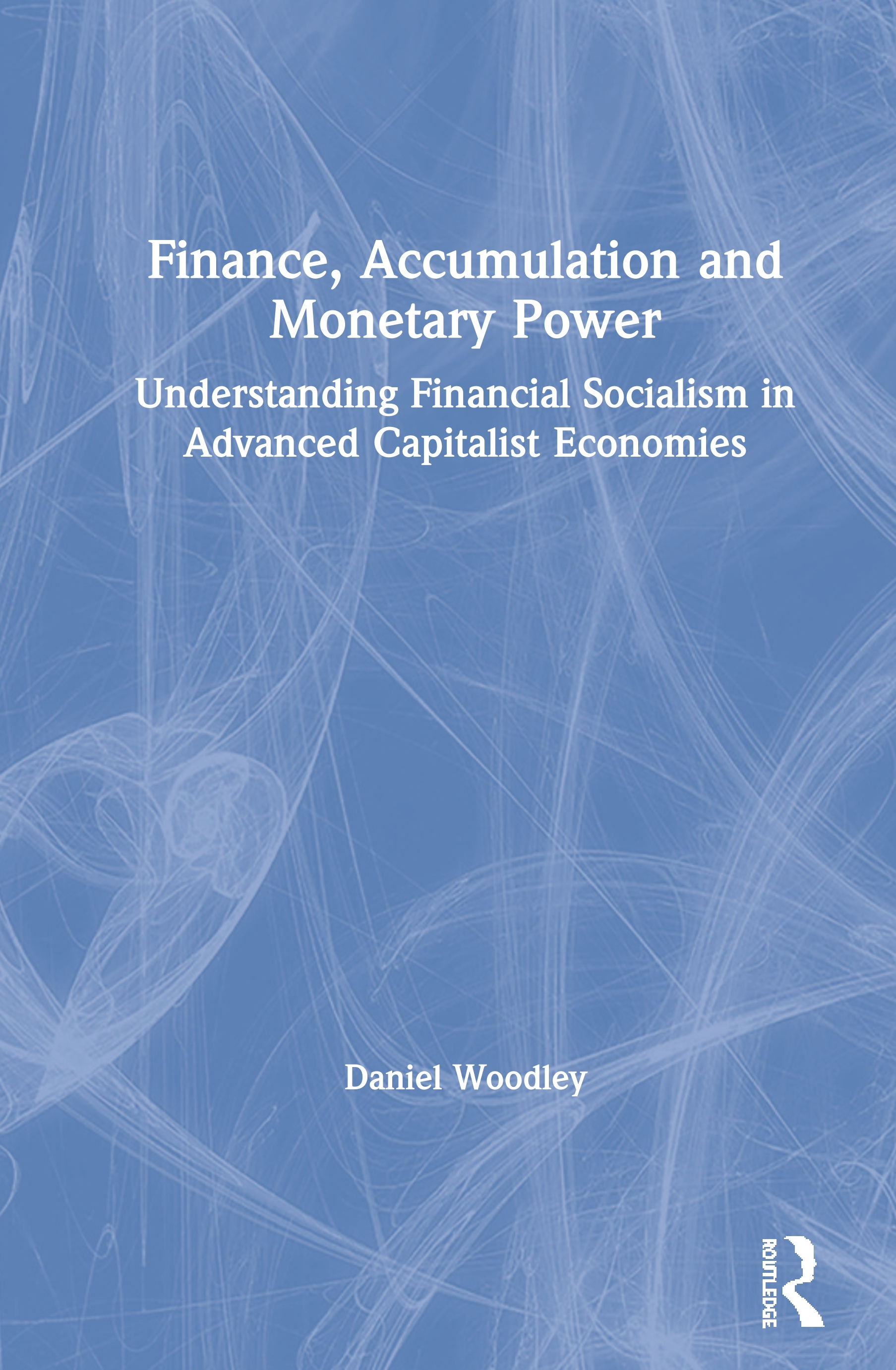 Finance, Accumulation and Monetary Power: Understanding Financial Socialism in Advanced Capitalist Economies book cover