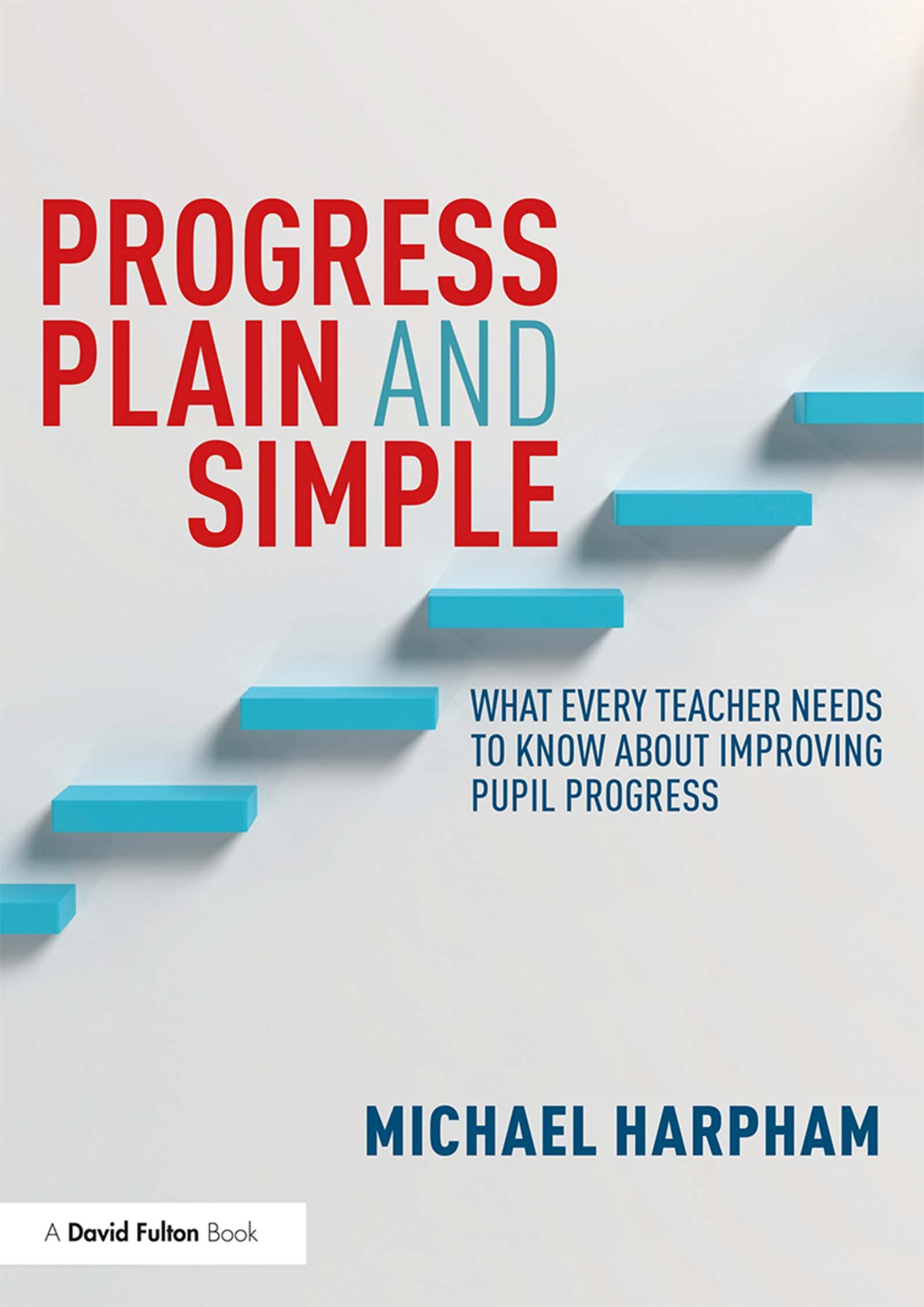 Progress Plain and Simple: What Every Teacher Needs To Know About Improving Pupil Progress book cover