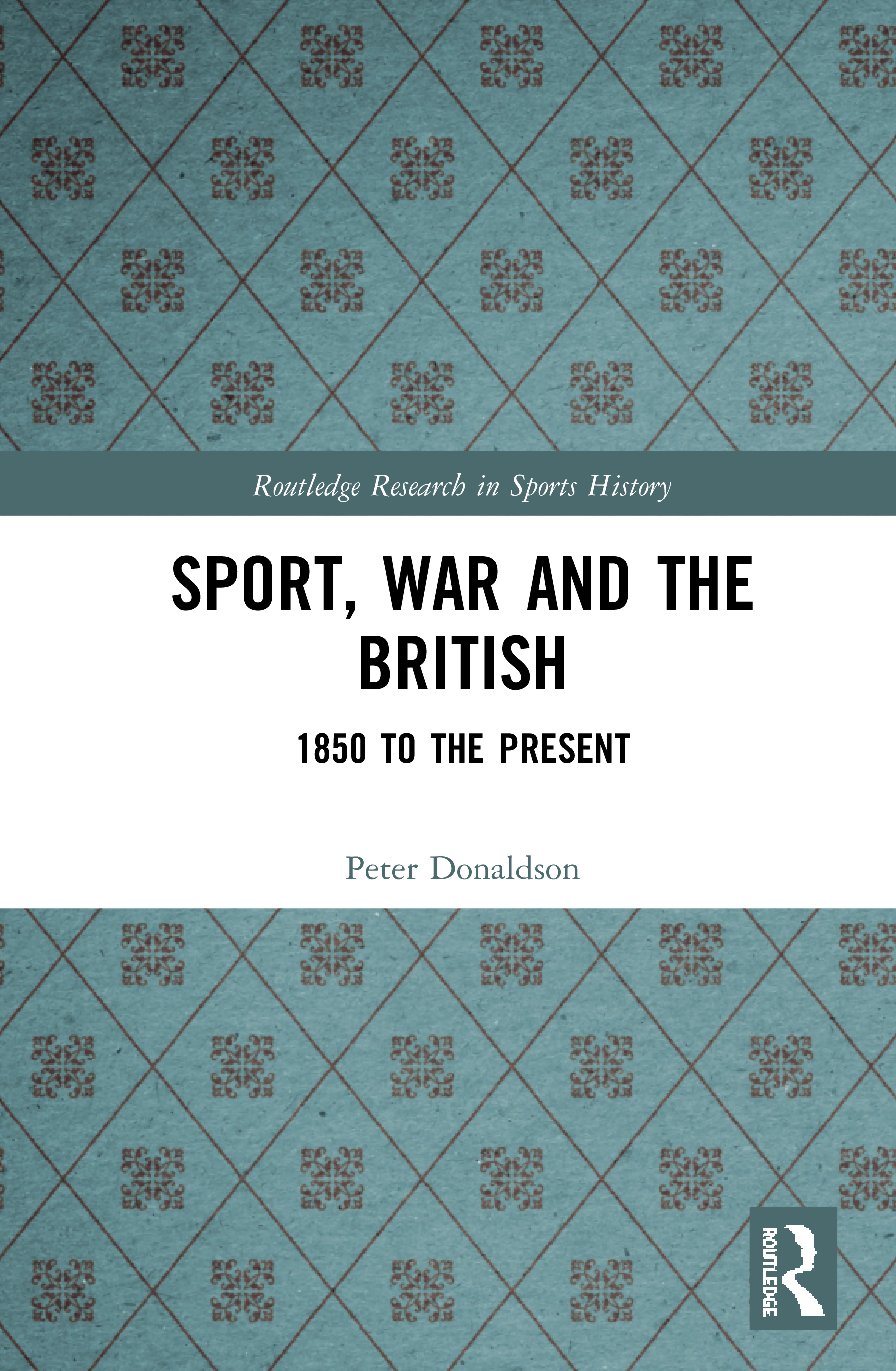 Sport, War and the British: 1850 to the Present book cover