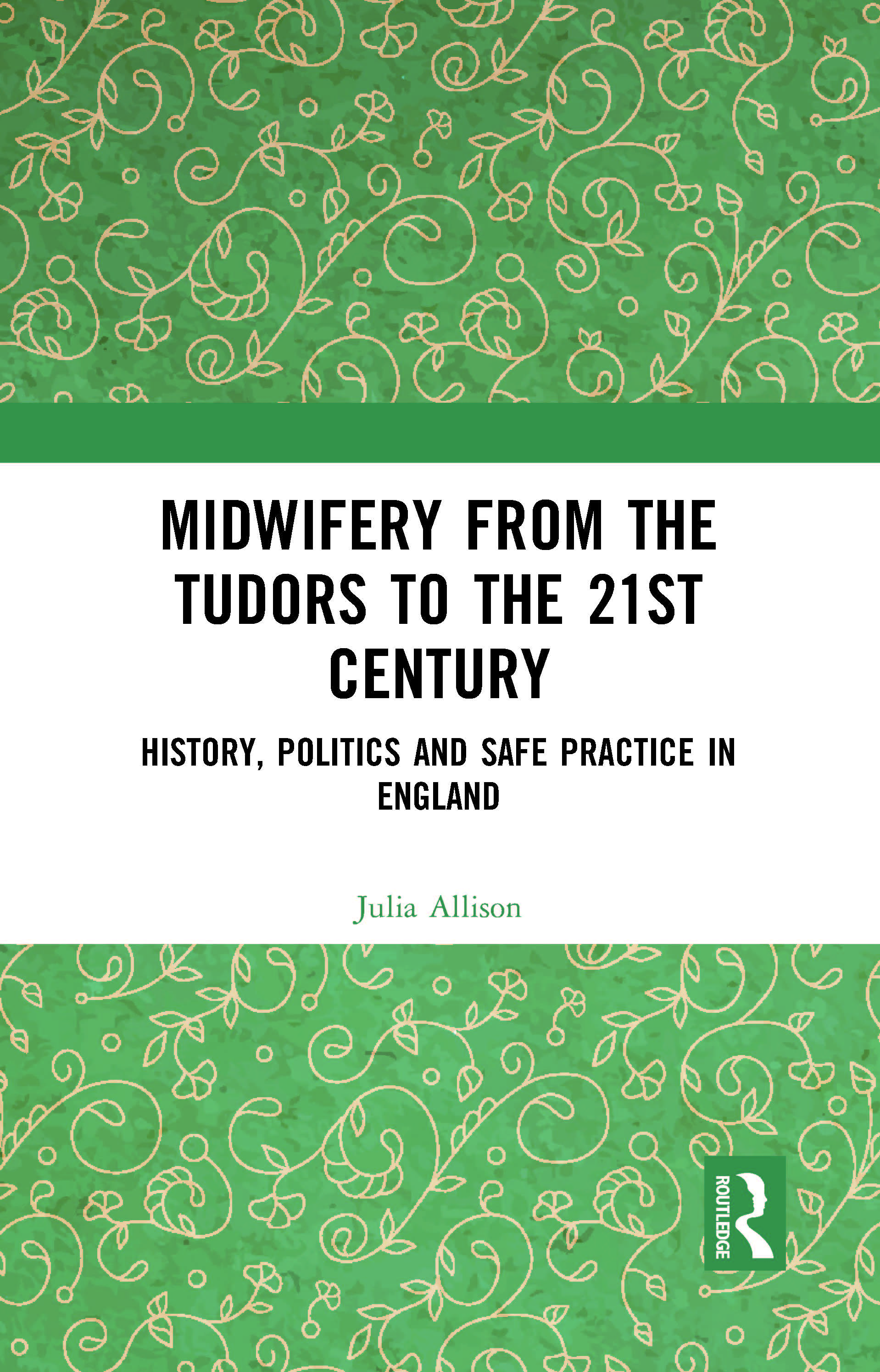 Midwifery from Tudors to the 21st Century: History, Politics and Safe Practice in England, 1st Edition (Paperback) book cover