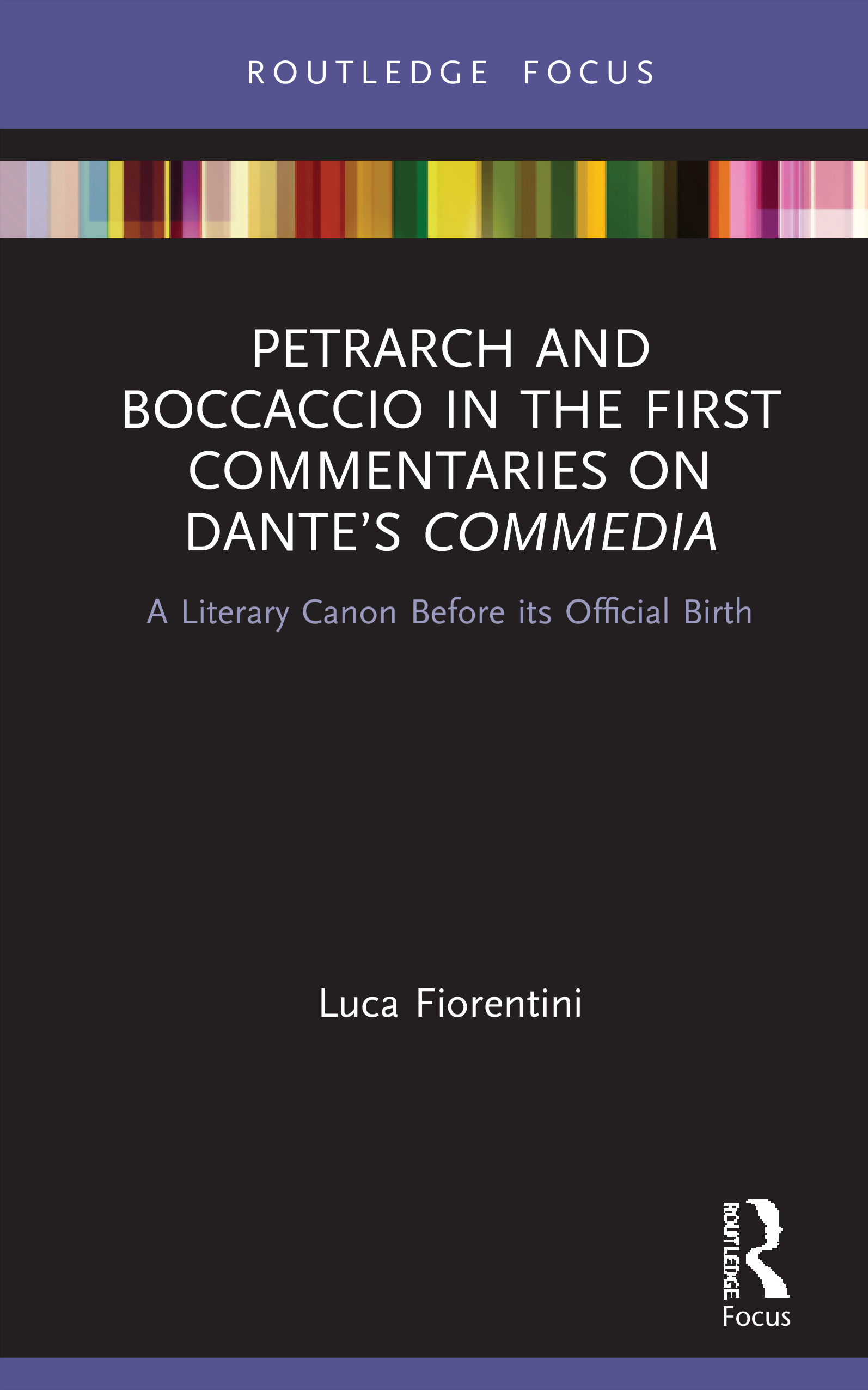 Petrarch and Boccaccio in the First Commentaries on Dante's Commedia: A Literary Canon Before its Official Birth, 1st Edition (Hardback) book cover