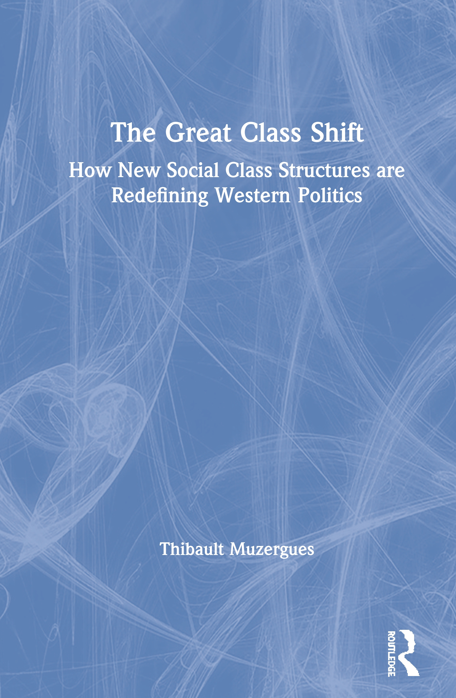 The Great Class Shift: How New Social Class Structures are Redefining Western Politics, 1st Edition (Paperback) book cover