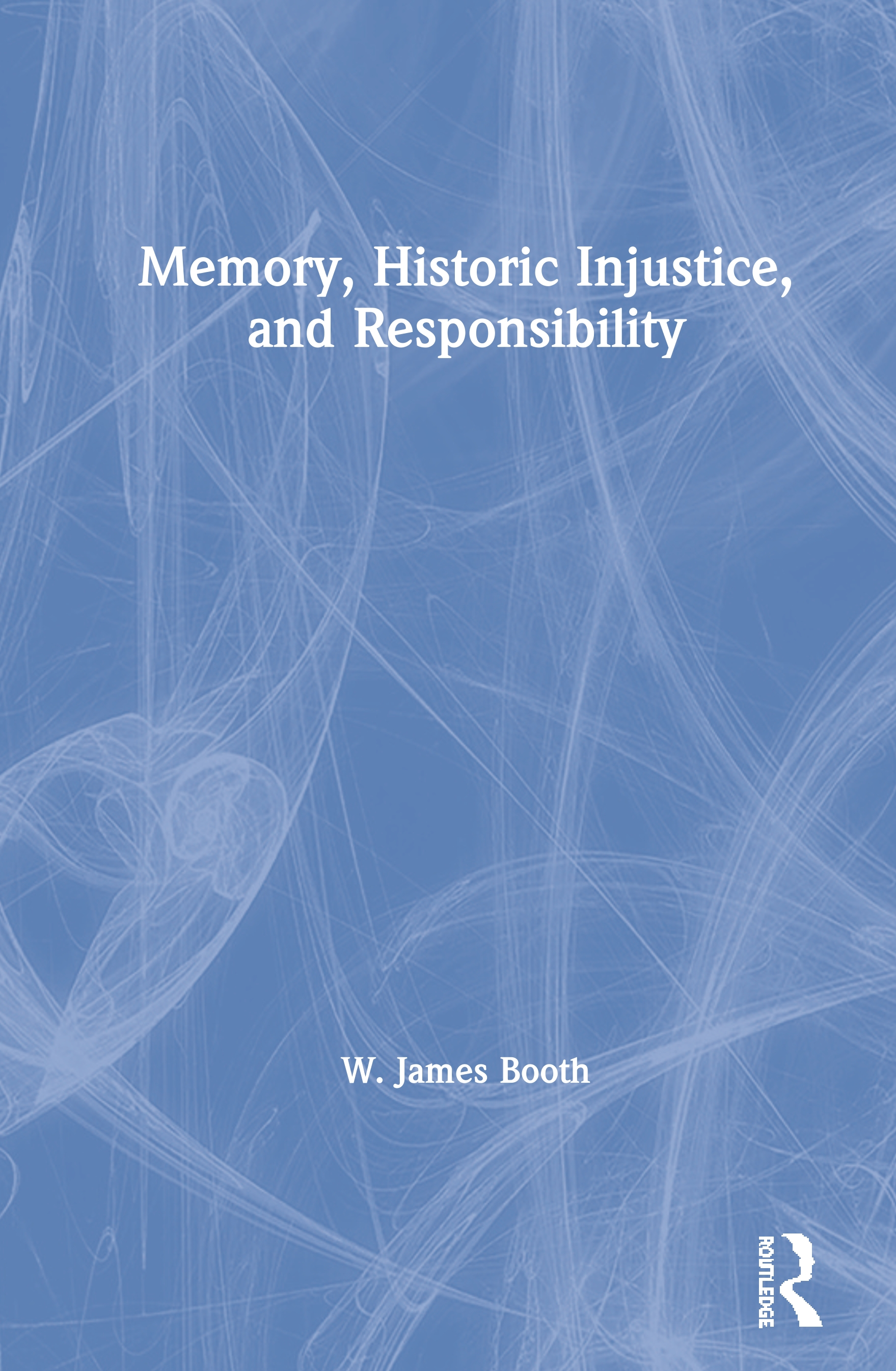 Memory, Historic Injustice, and Responsibility: 1st Edition (Hardback) book cover