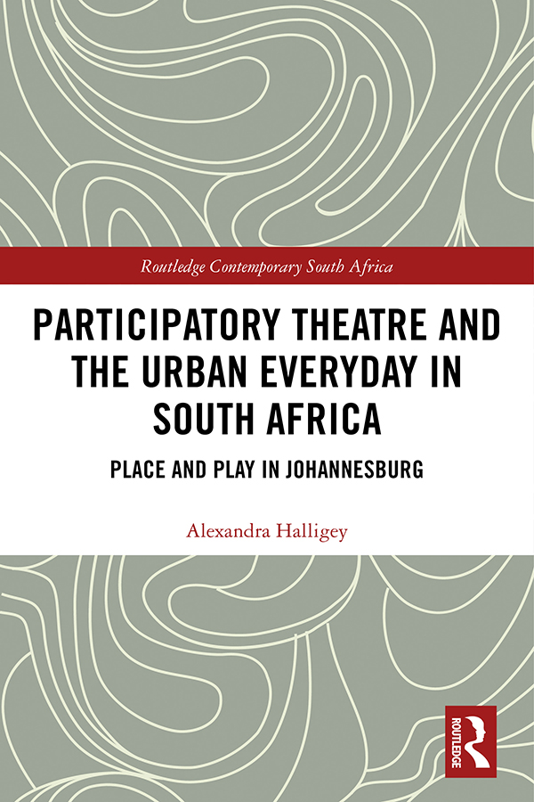 Participatory Theatre and the Urban Everyday in South Africa: Place and Play in Johannesburg, 1st Edition (Hardback) book cover