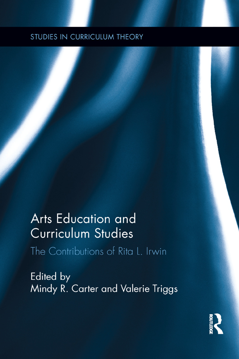 Arts Education and Curriculum Studies: The Contributions of Rita L. Irwin book cover