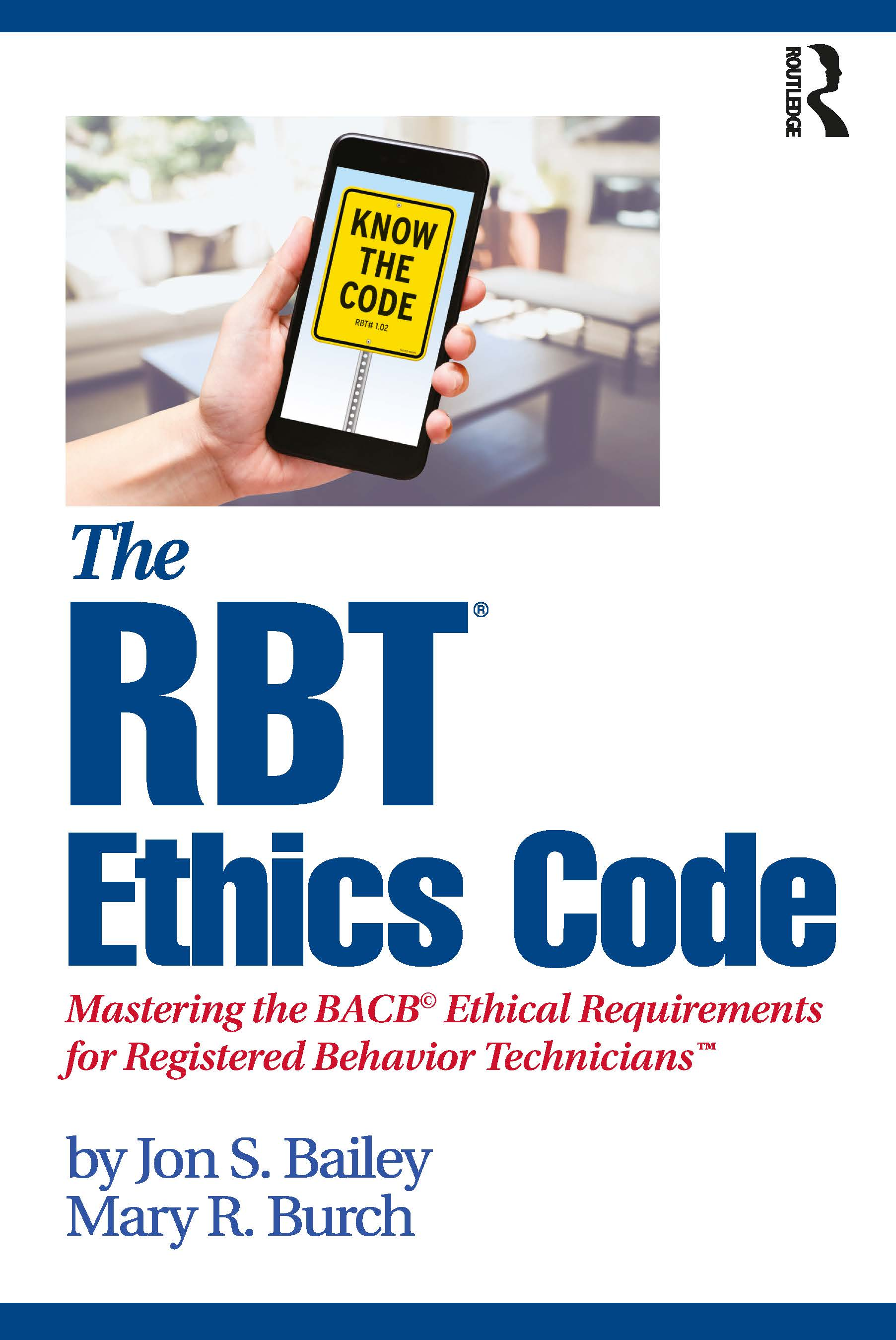 The RBT® Ethics Code: Mastering the BACB© Ethical Requirements for Registered Behavior Technicians™, 1st Edition (Paperback) book cover