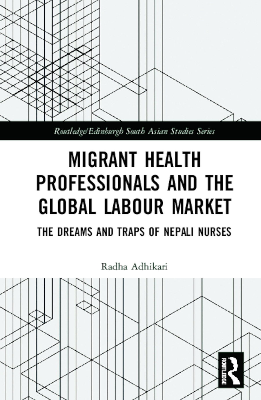 Migrant Health Professionals and the Global Labour Market: The Dreams and Traps of Nepali Nurses book cover