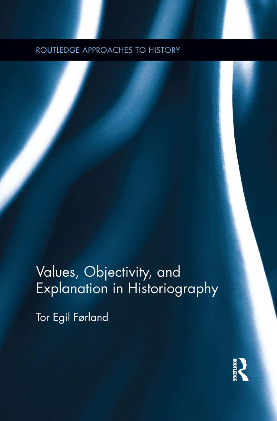 Values, Objectivity, and Explanation in Historiography: 1st Edition (Paperback) book cover