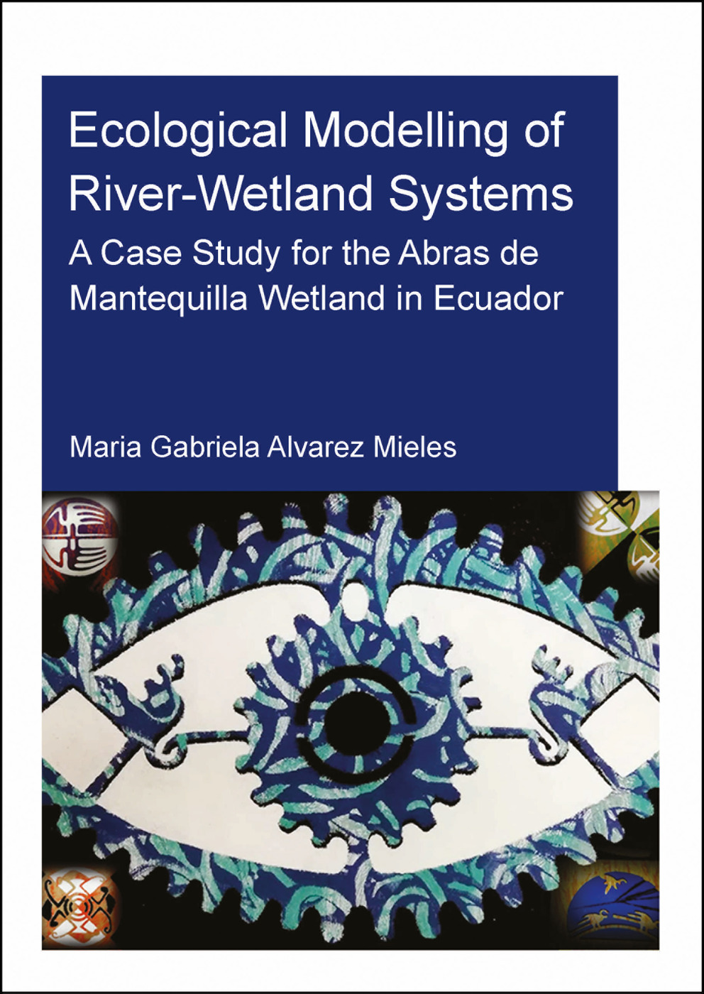 Ecological Modelling of River-Wetland Systems: A Case Study for the Abras de Mantequilla Wetland in Ecuador book cover