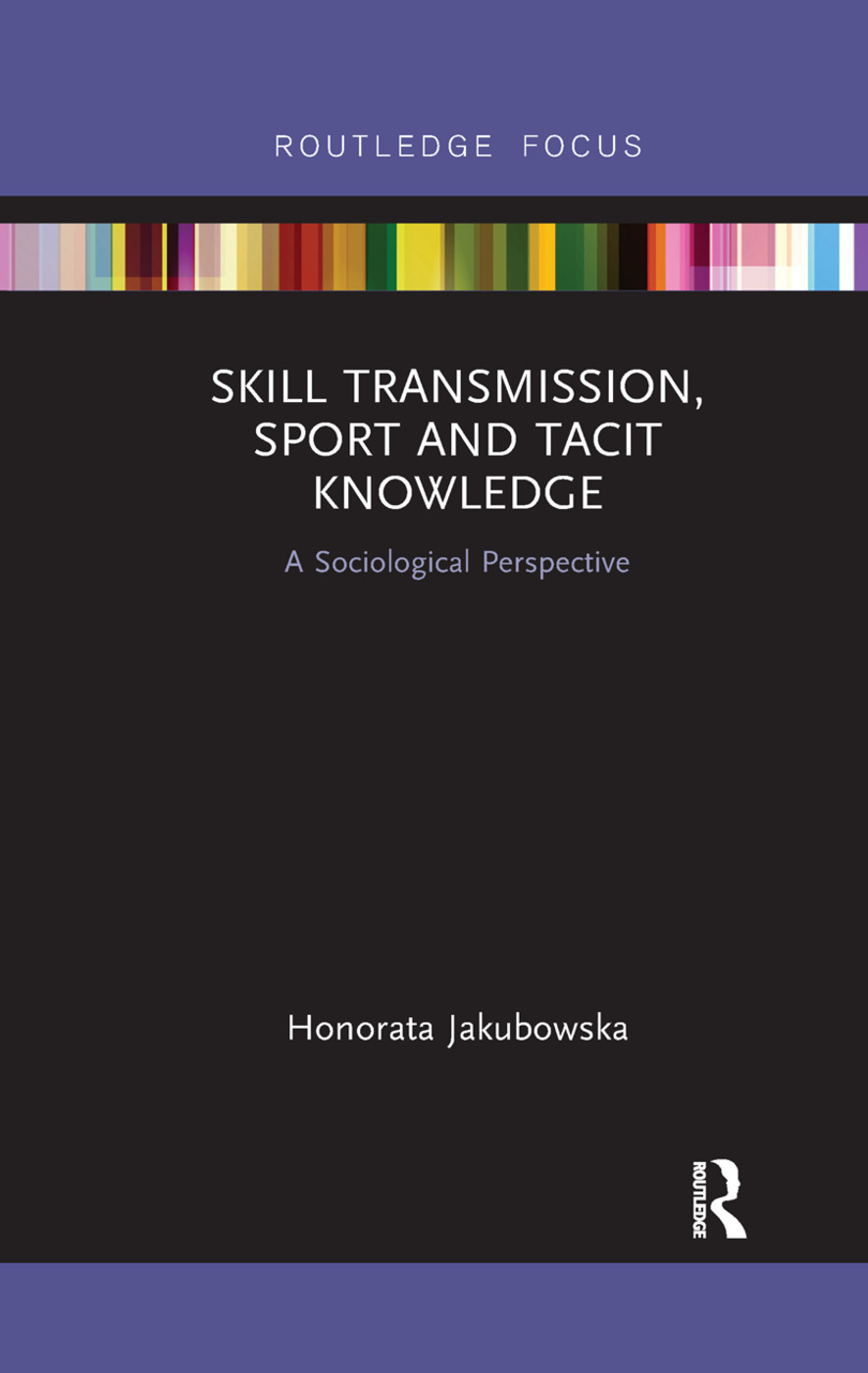 Skill Transmission, Sport and Tacit Knowledge: A Sociological Perspective, 1st Edition (Paperback) book cover
