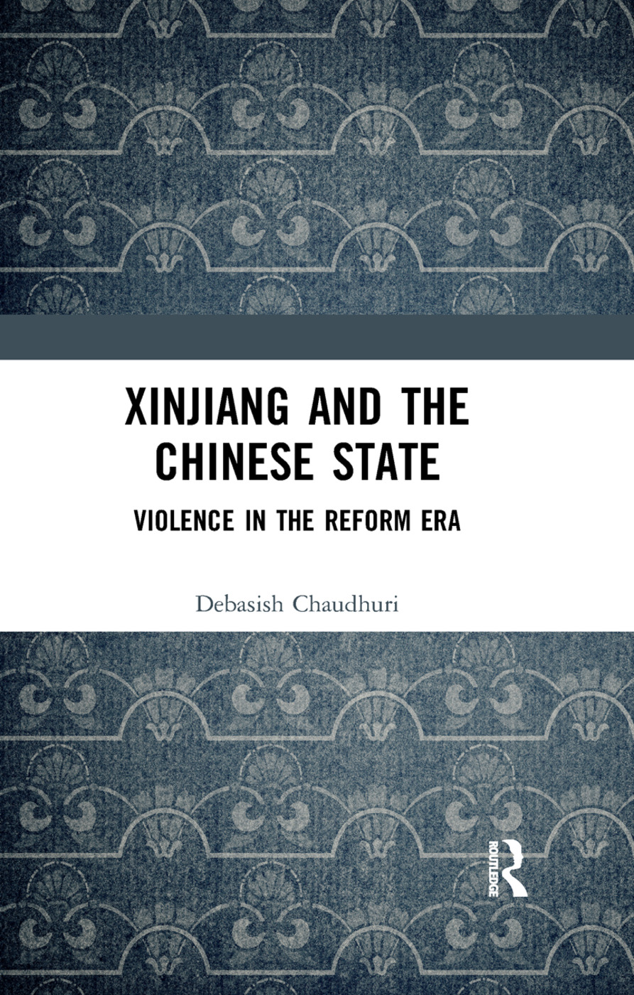 Xinjiang and the Chinese State: Violence in the Reform Era, 1st Edition (Paperback) book cover