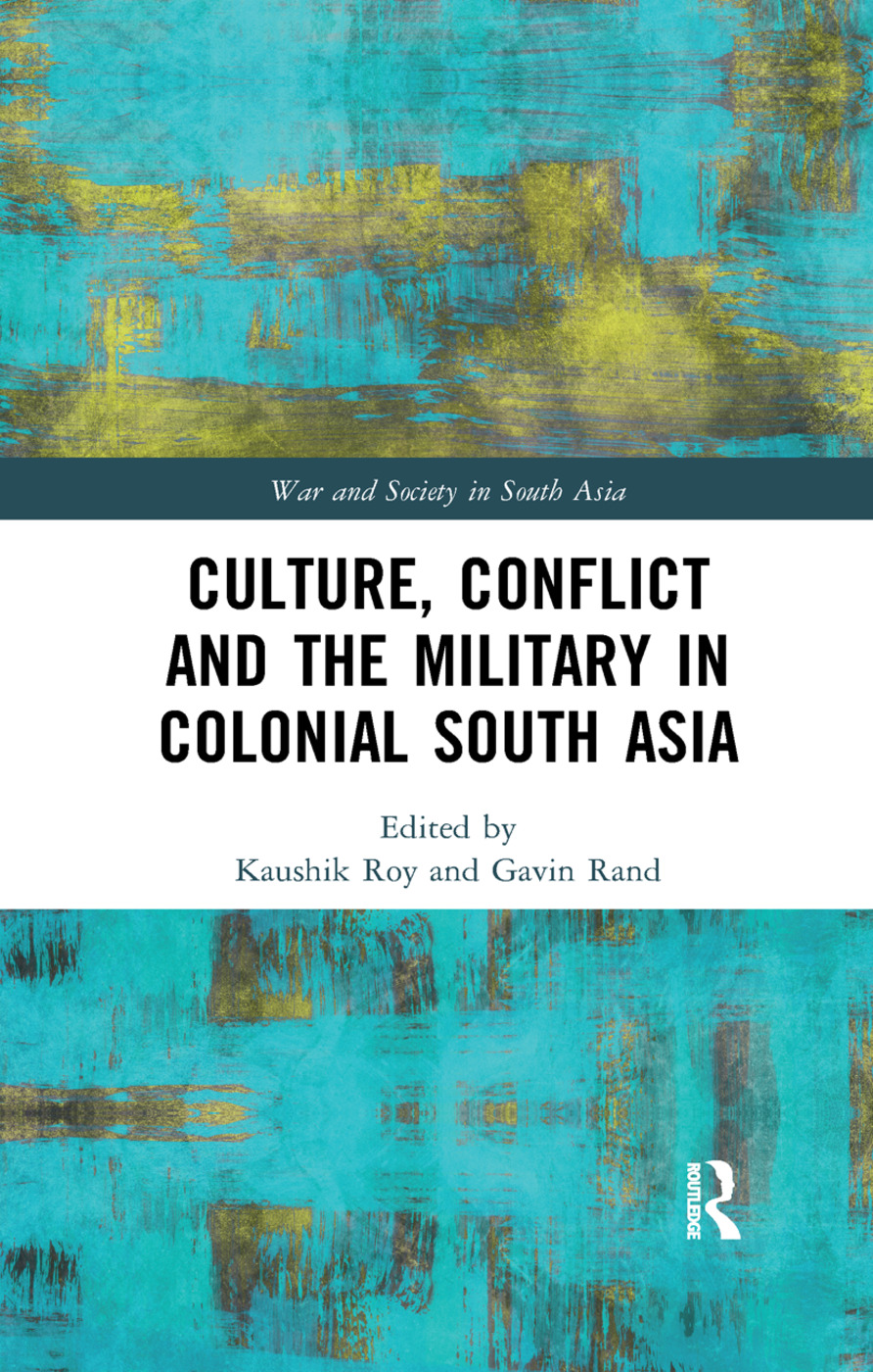 Culture, Conflict and the Military in Colonial South Asia