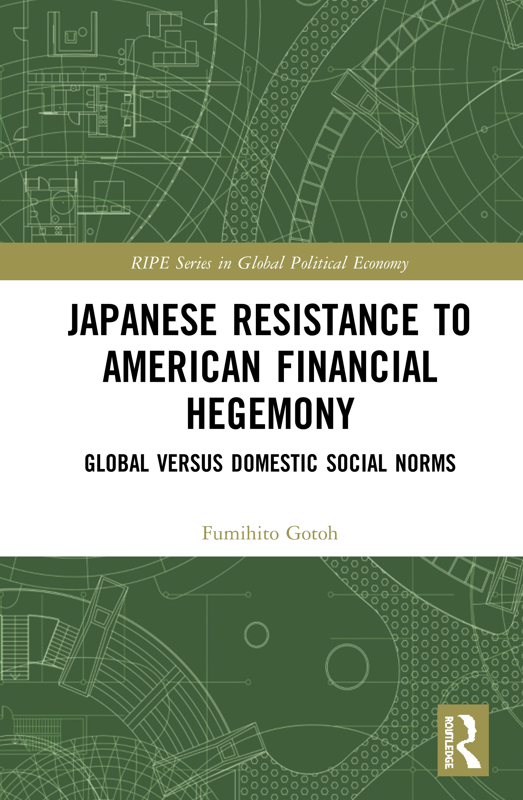 Japanese Resistance to American Financial Hegemony: Global versus Domestic Social Norms, 1st Edition (Hardback) book cover