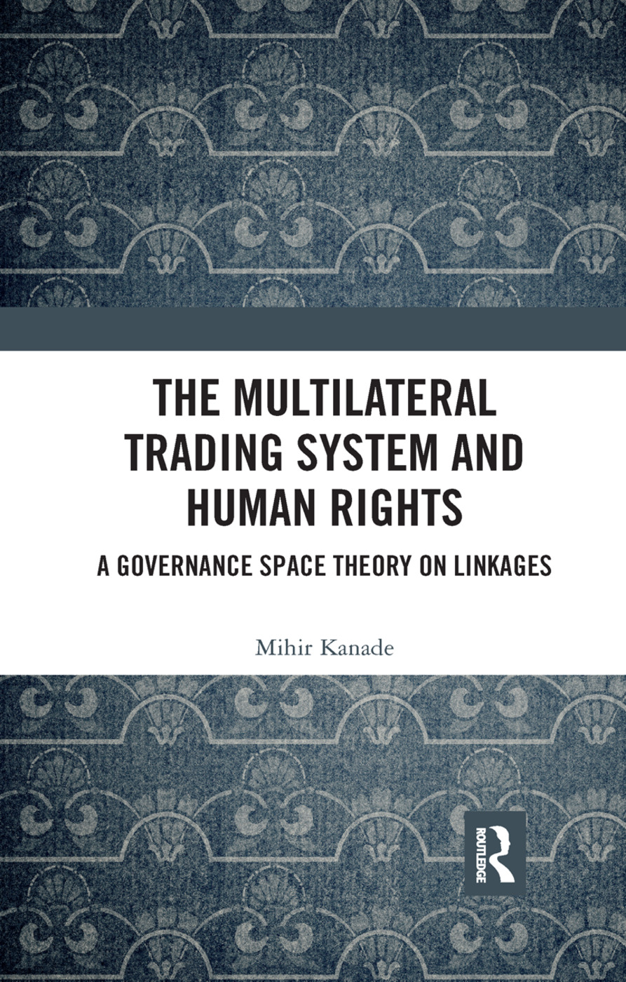 The Multilateral Trading System and Human Rights: A Governance Space Theory on Linkages book cover