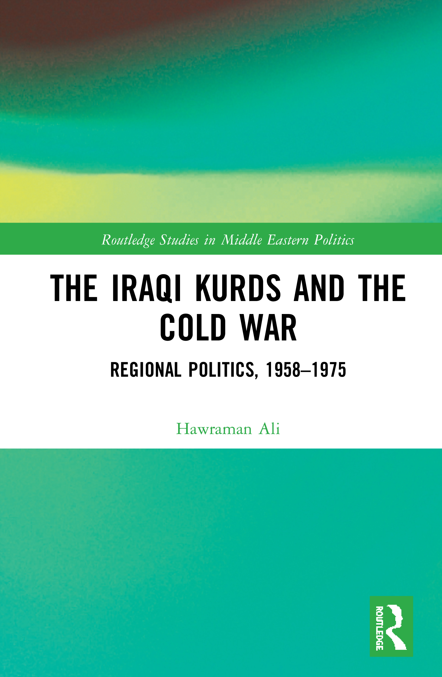 The Iraqi Kurds and the Cold War: Regional Politics, 1958–1975 book cover