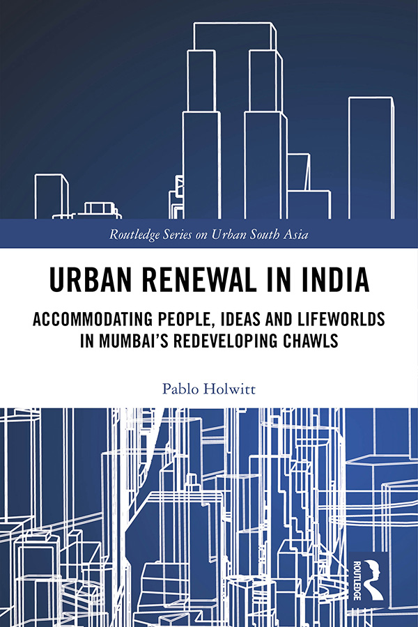 Urban Renewal in India: Accommodating People, Ideas and Lifeworlds in Mumbai's Redeveloping Chawls, 1st Edition (Hardback) book cover