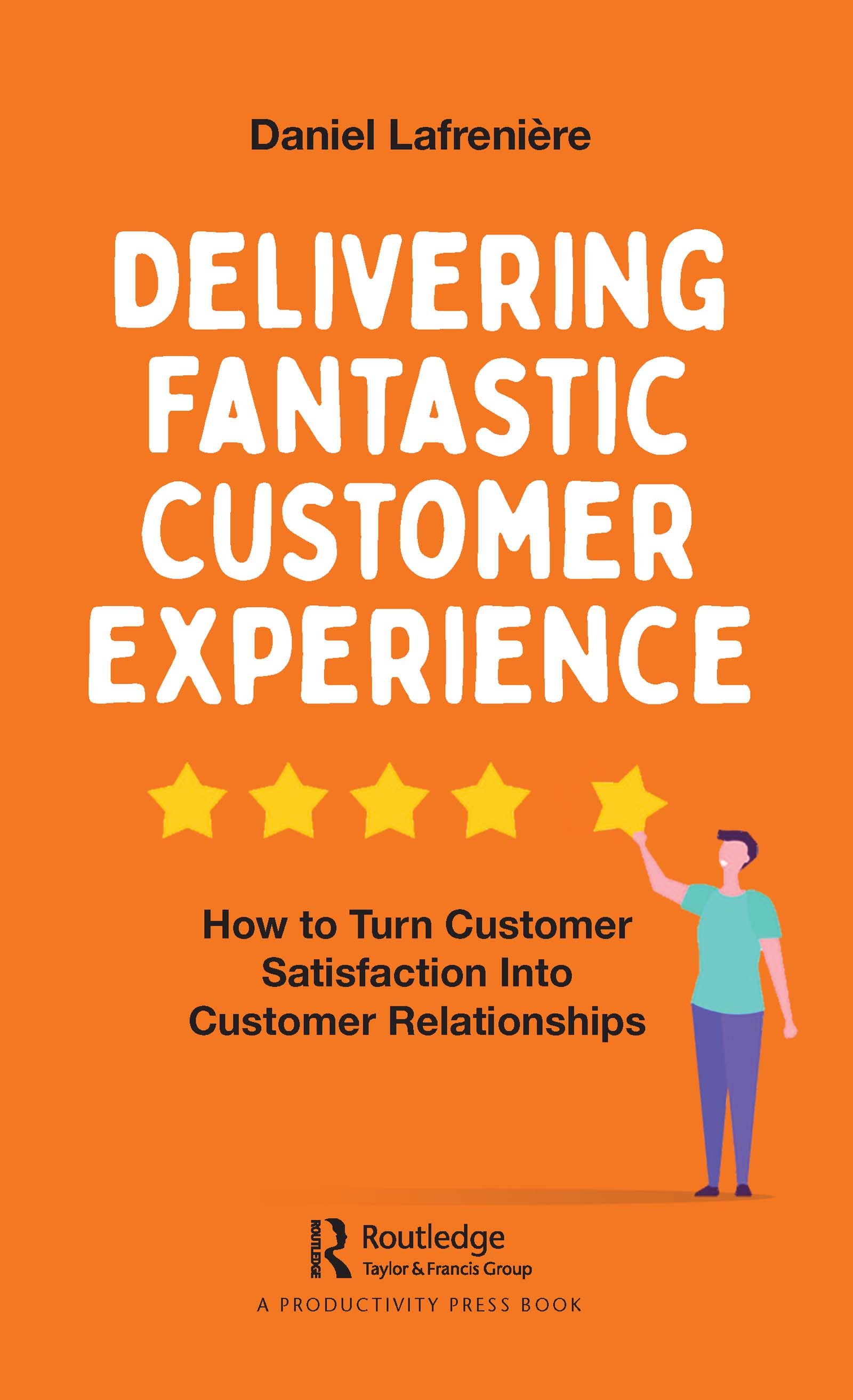Delivering Fantastic Customer Experience: How to Turn Customer Satisfaction Into Customer Relationships book cover